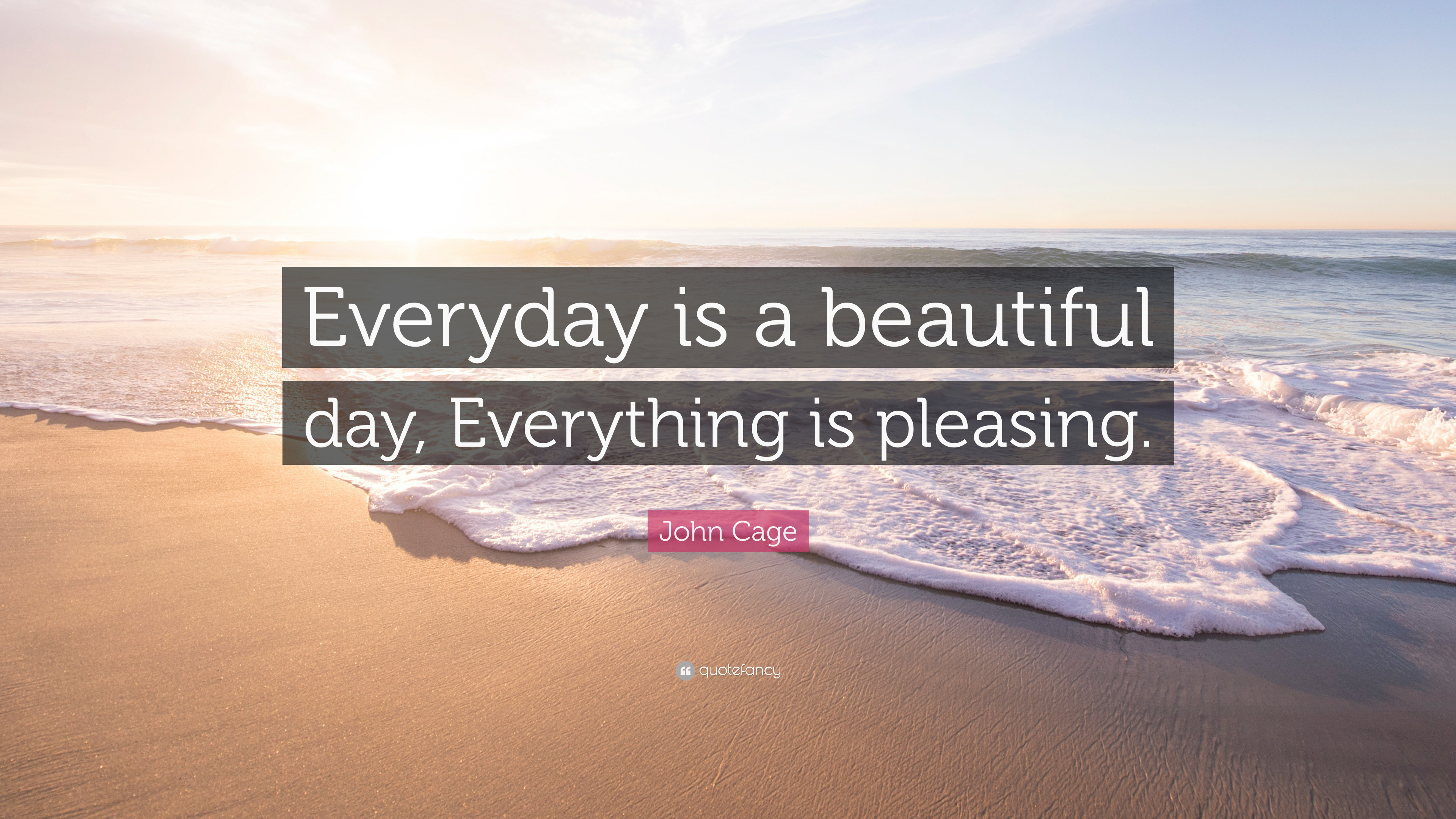 John Cage Quote Everyday Is A Beautiful Day Everything Is