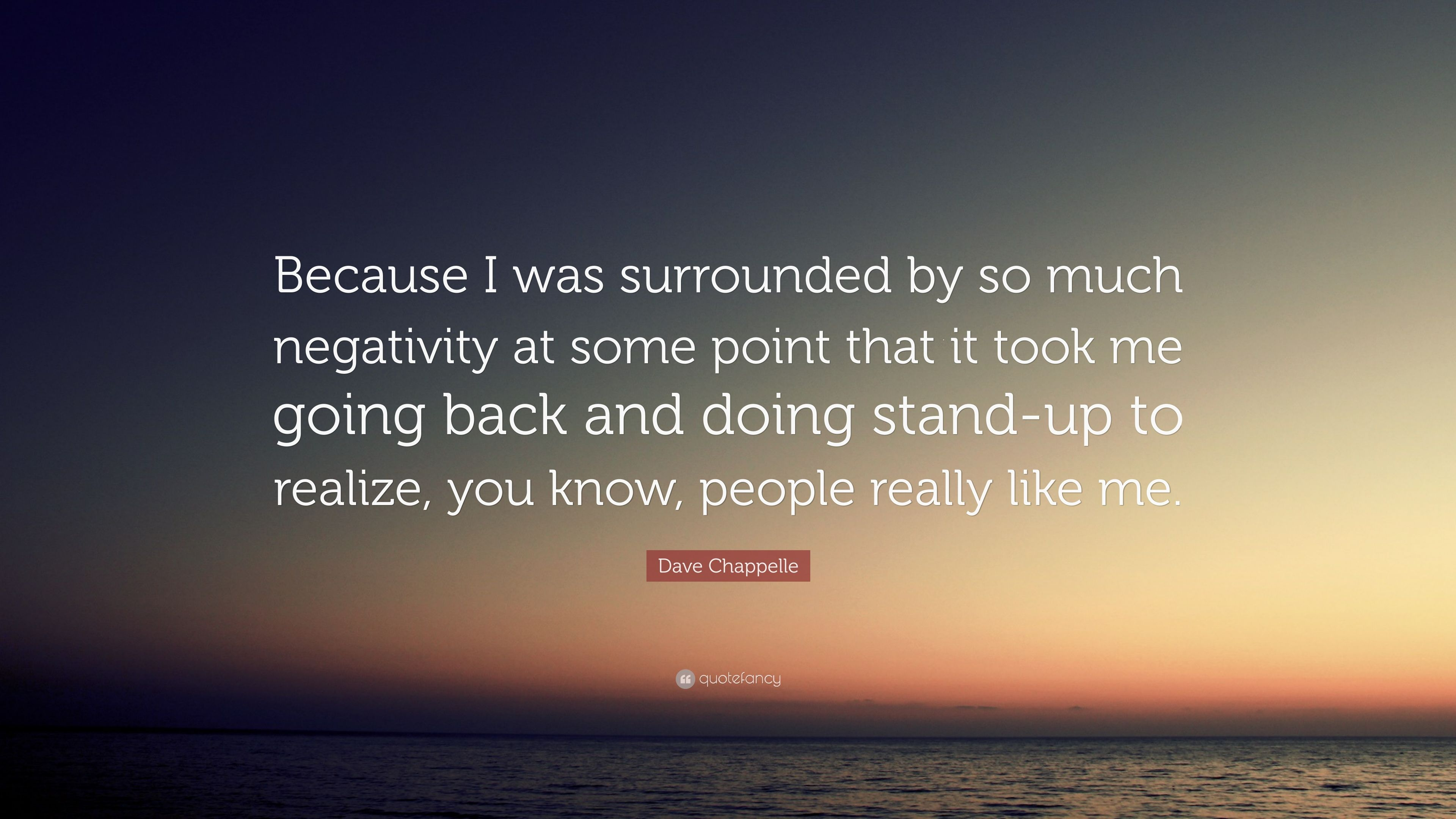 "Dave Chappelle Quote: ""Because I was surrounded by so much ..."