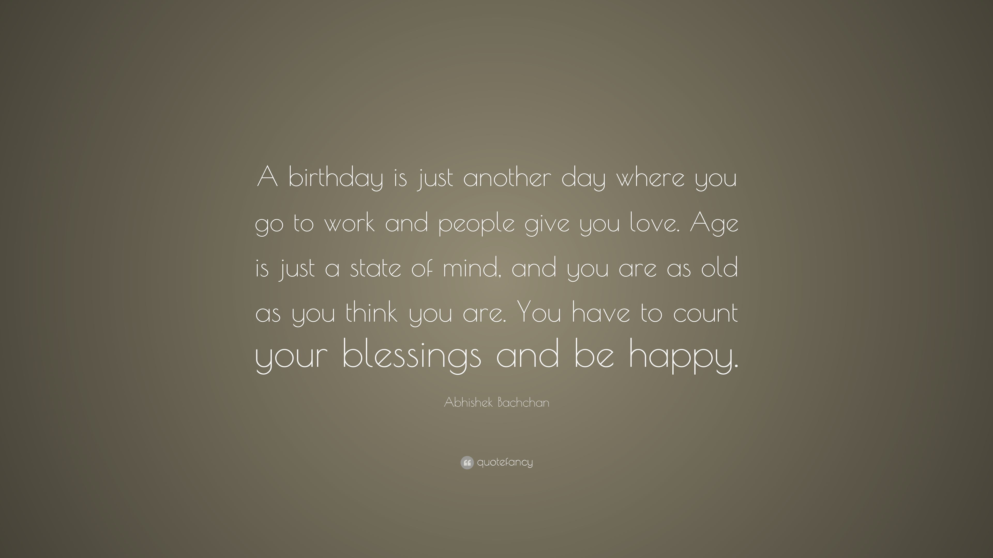 Abhishek Bachchan Quote A Birthday Is Just Another Day Where You