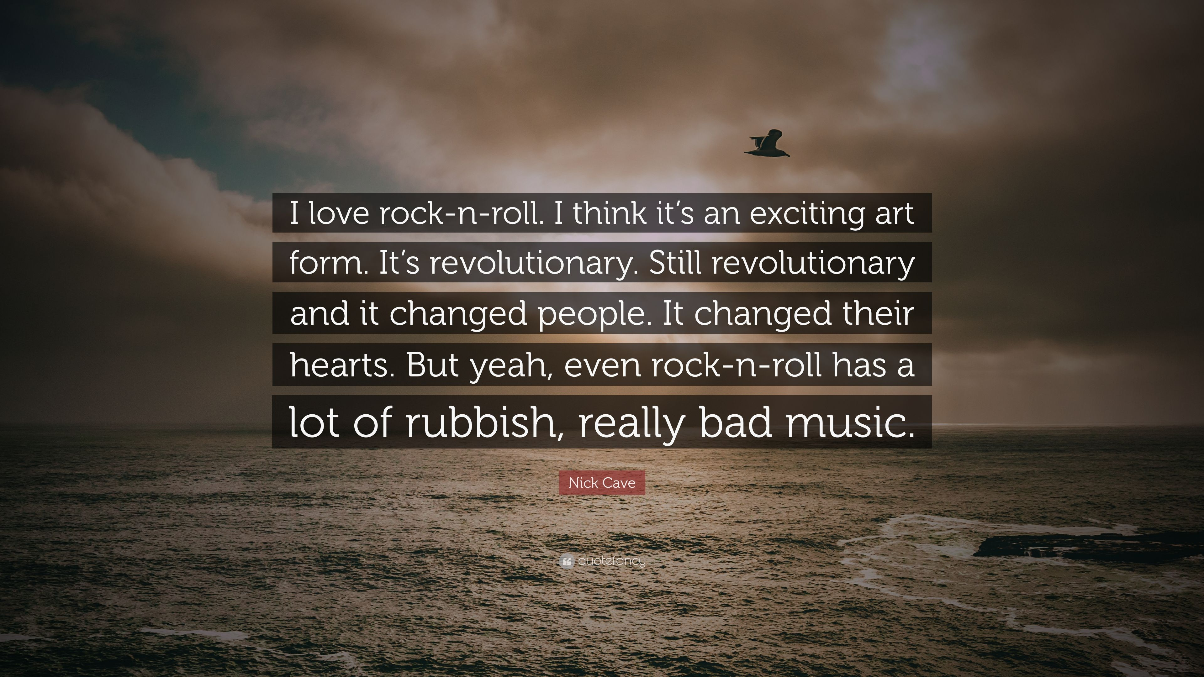 Nick Cave Quote I Love Rock N Roll I Think It S An Exciting Art