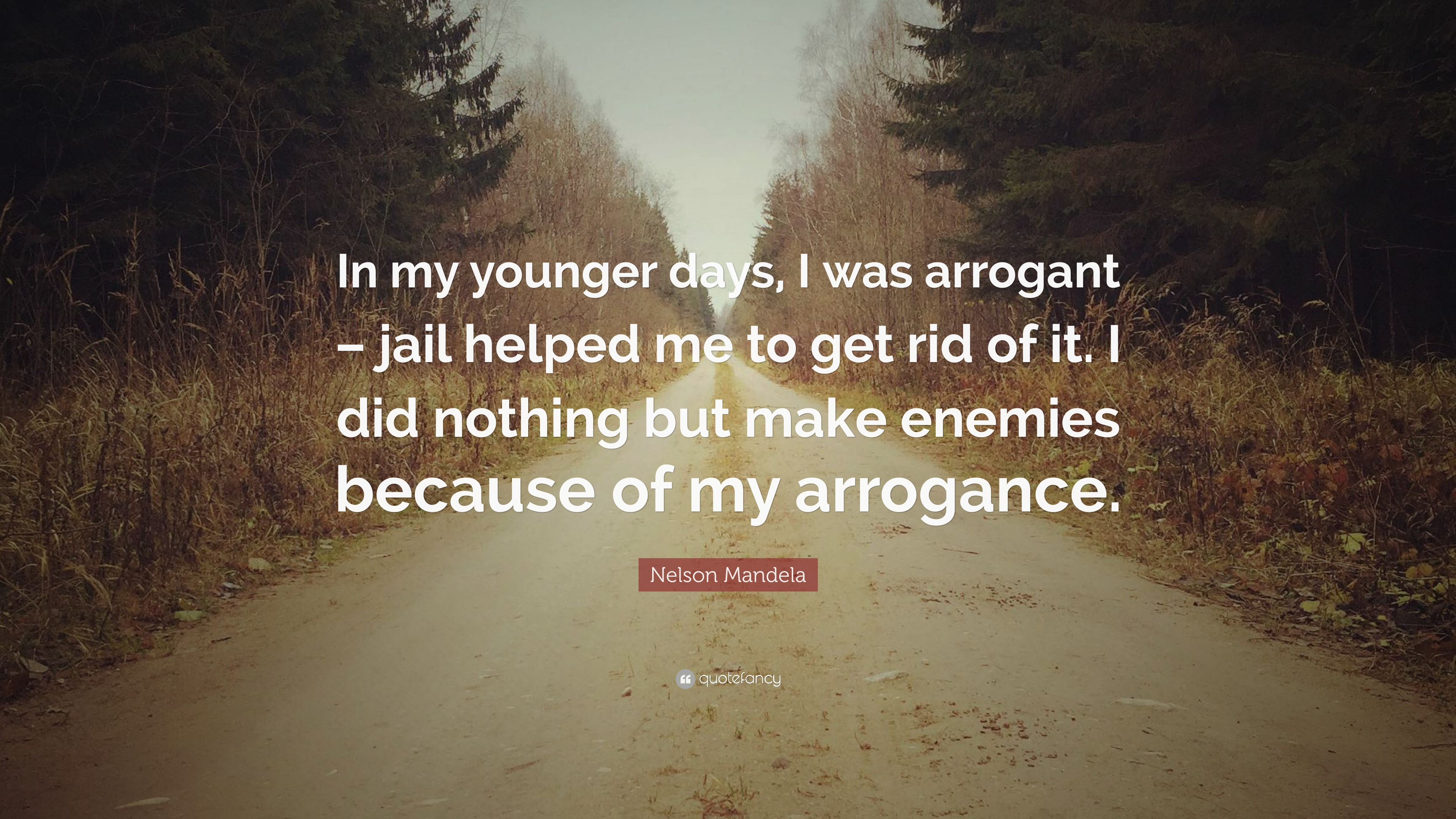 Nelson Mandela Quote In My Younger Days I Was Arrogant Jail