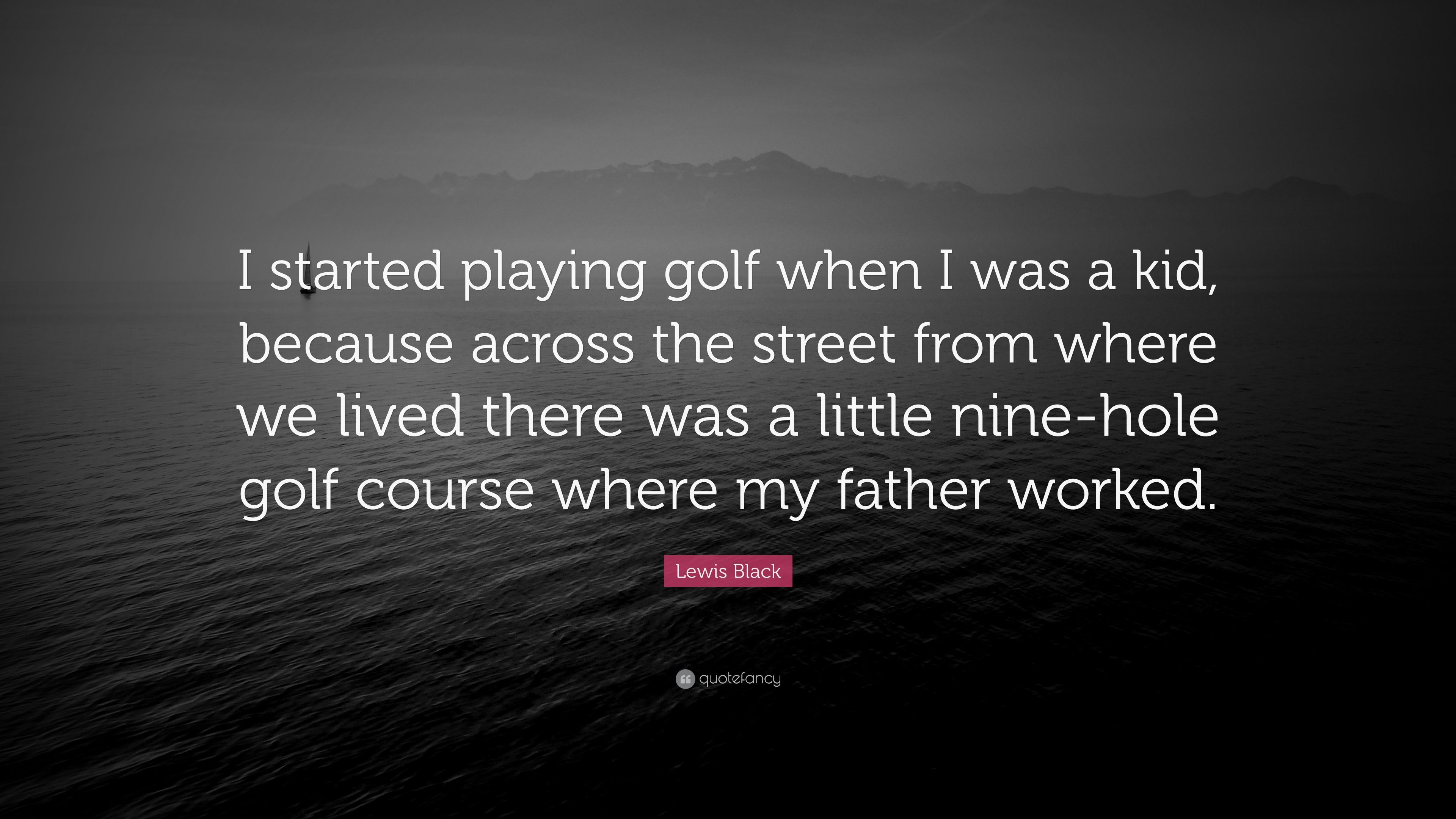 Lewis Black Quote I Started Playing Golf When I Was A Kid