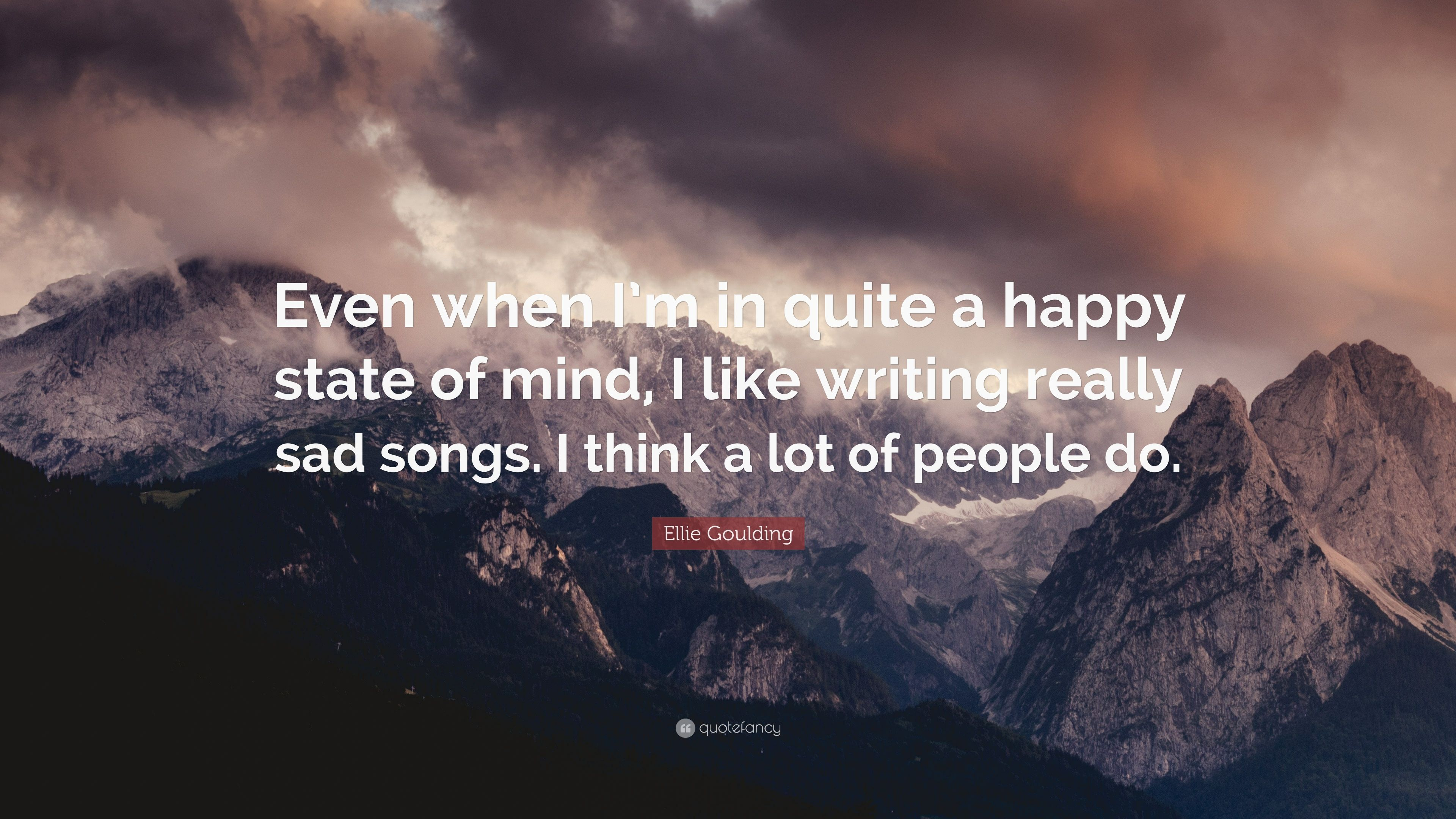 Ellie Goulding Quote Even When I M In Quite A Happy State