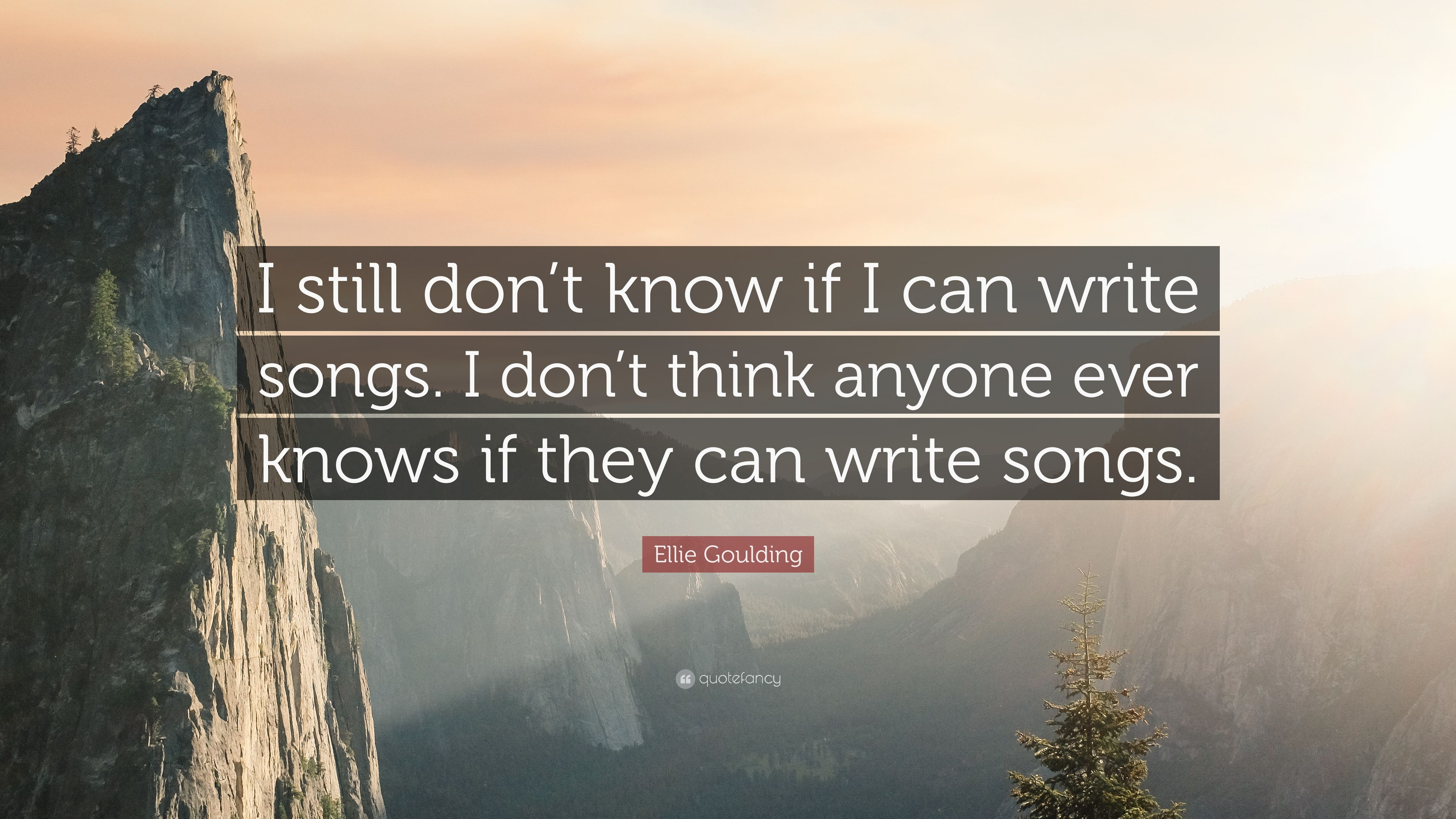 Ellie Goulding Quote I Still Don T Know If I Can Write