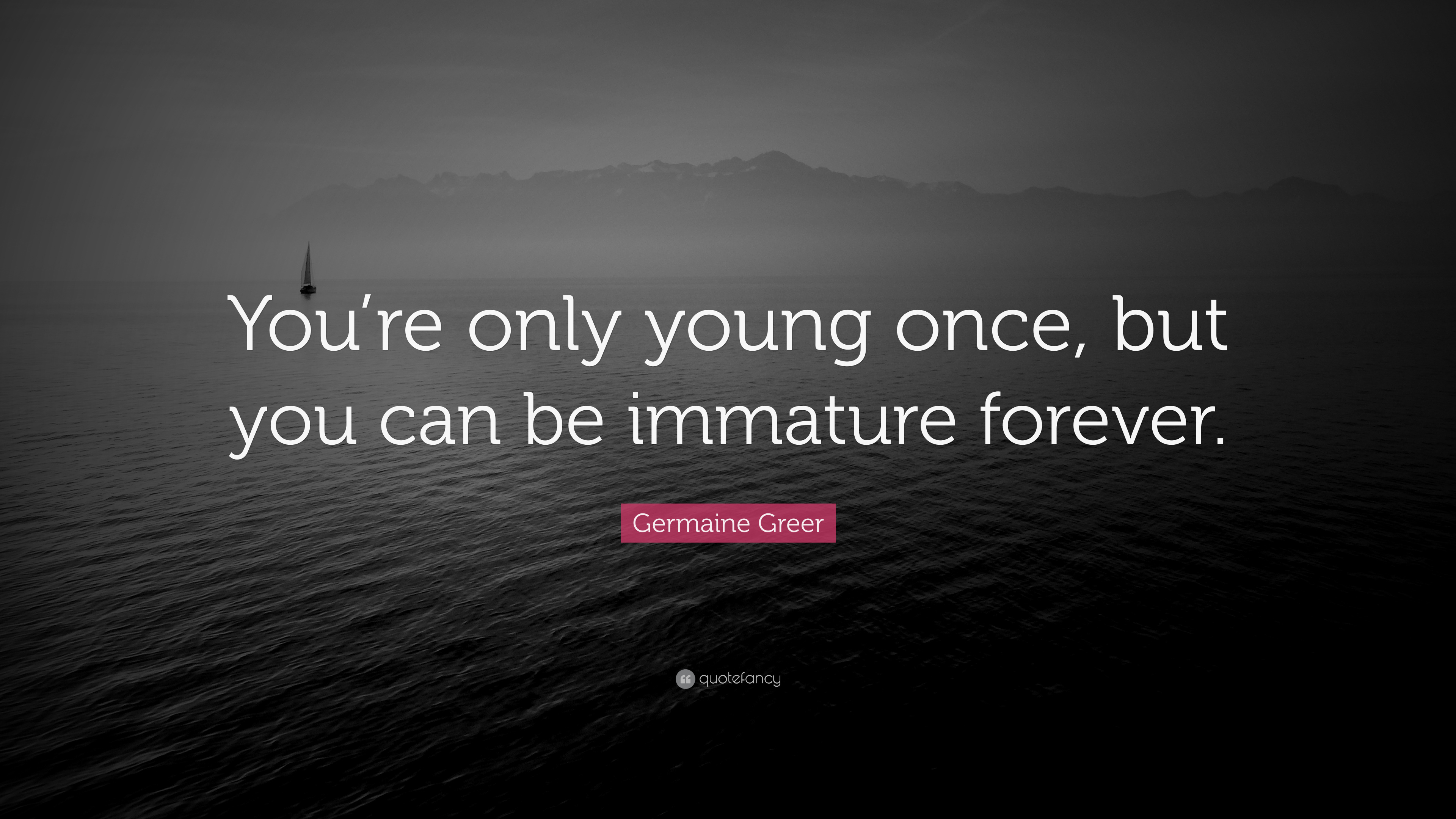 Germaine Greer Quote Youre Only Young Once But You Can Be