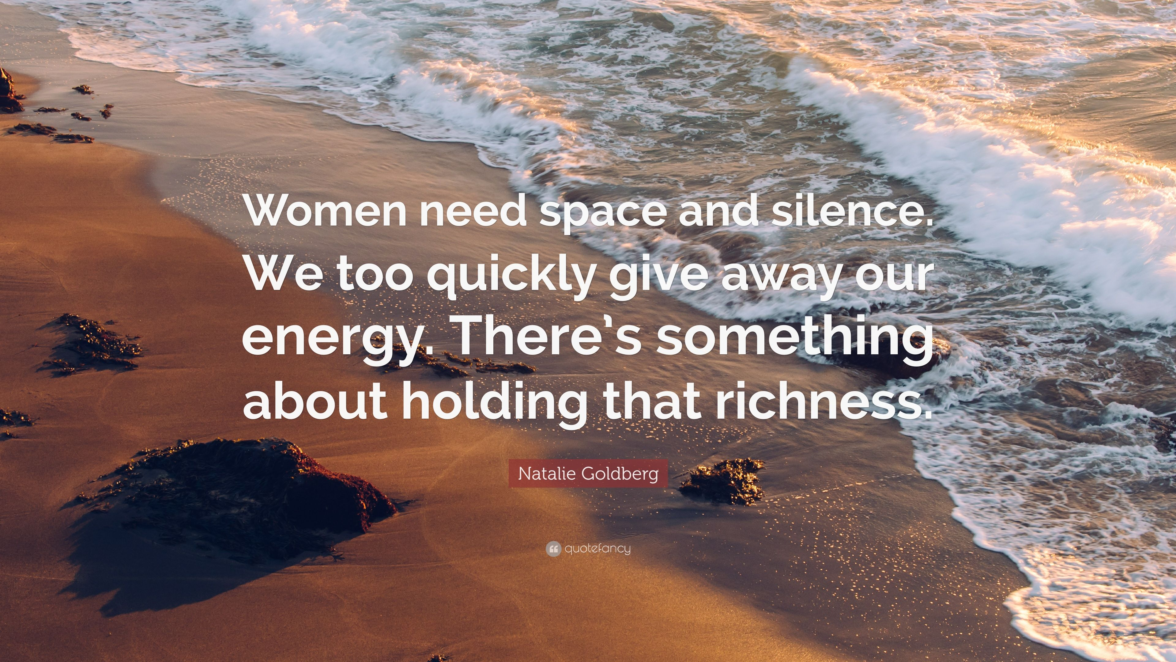 """Natalie Goldberg Quote: """"Women need space and silence  We"""