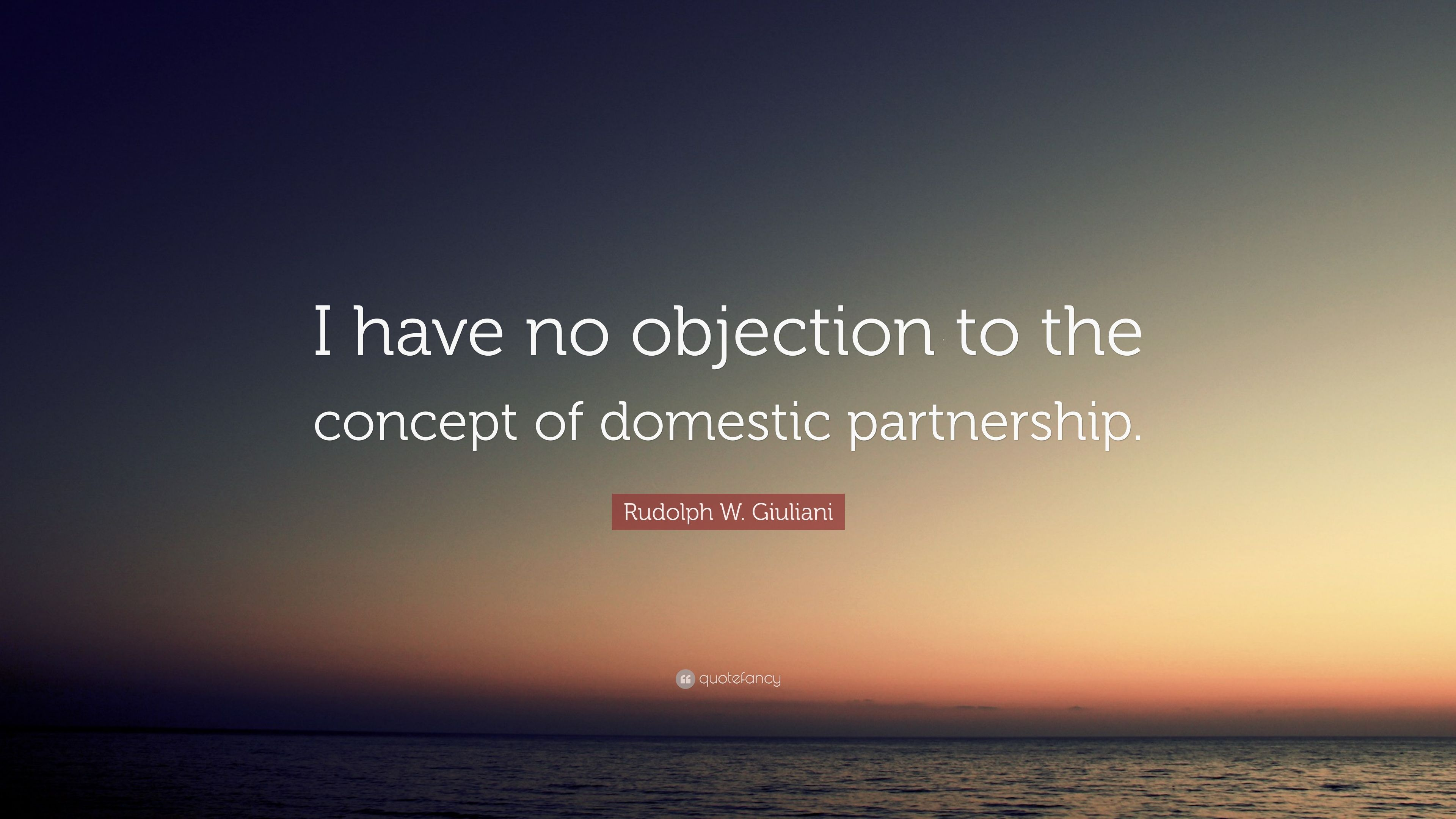 Rudolph W. Giuliani Quote: U201cI Have No Objection To The Concept Of Domestic