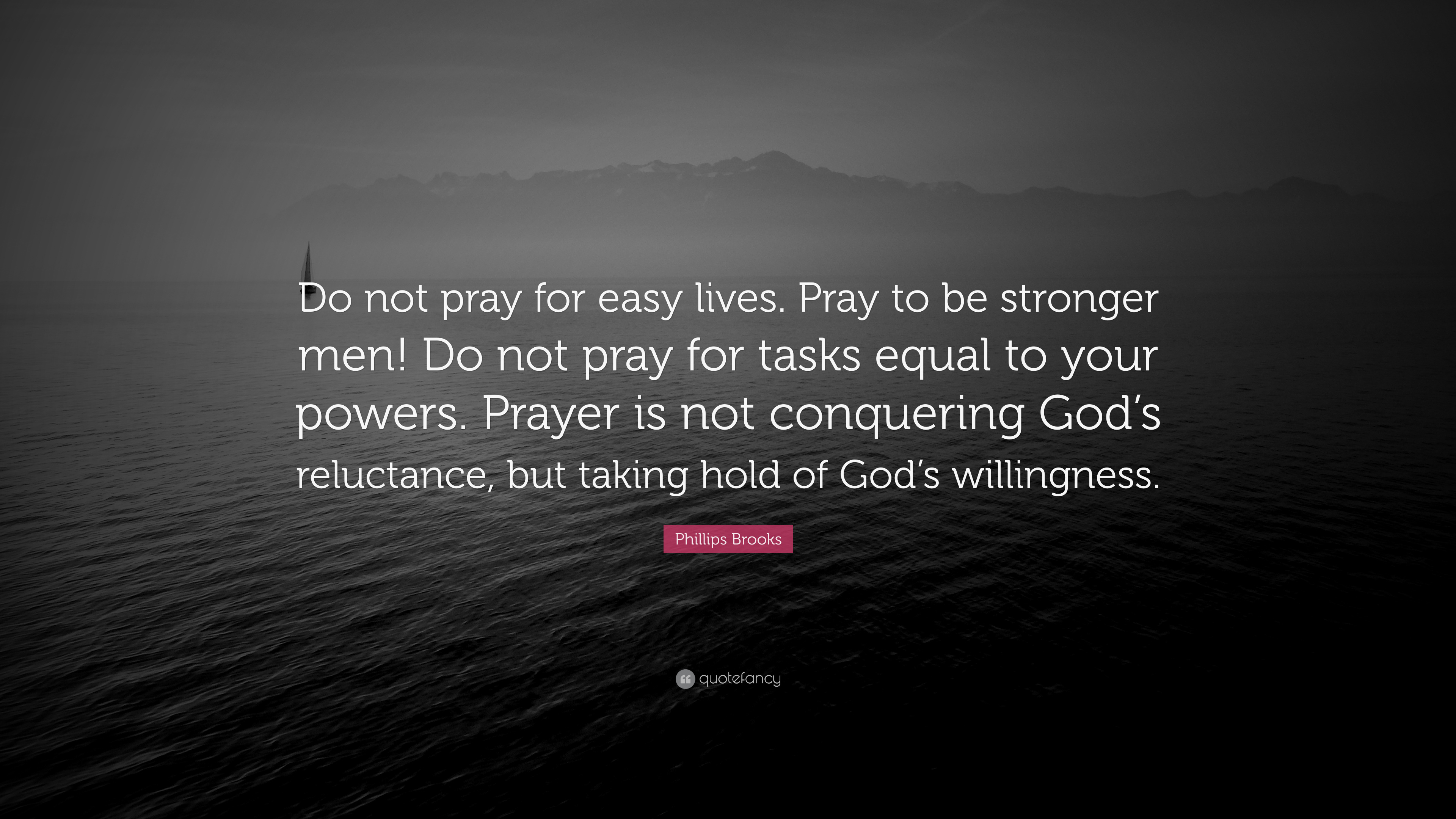 Phillips Brooks Quote Do Not Pray For Easy Lives Pray To Be