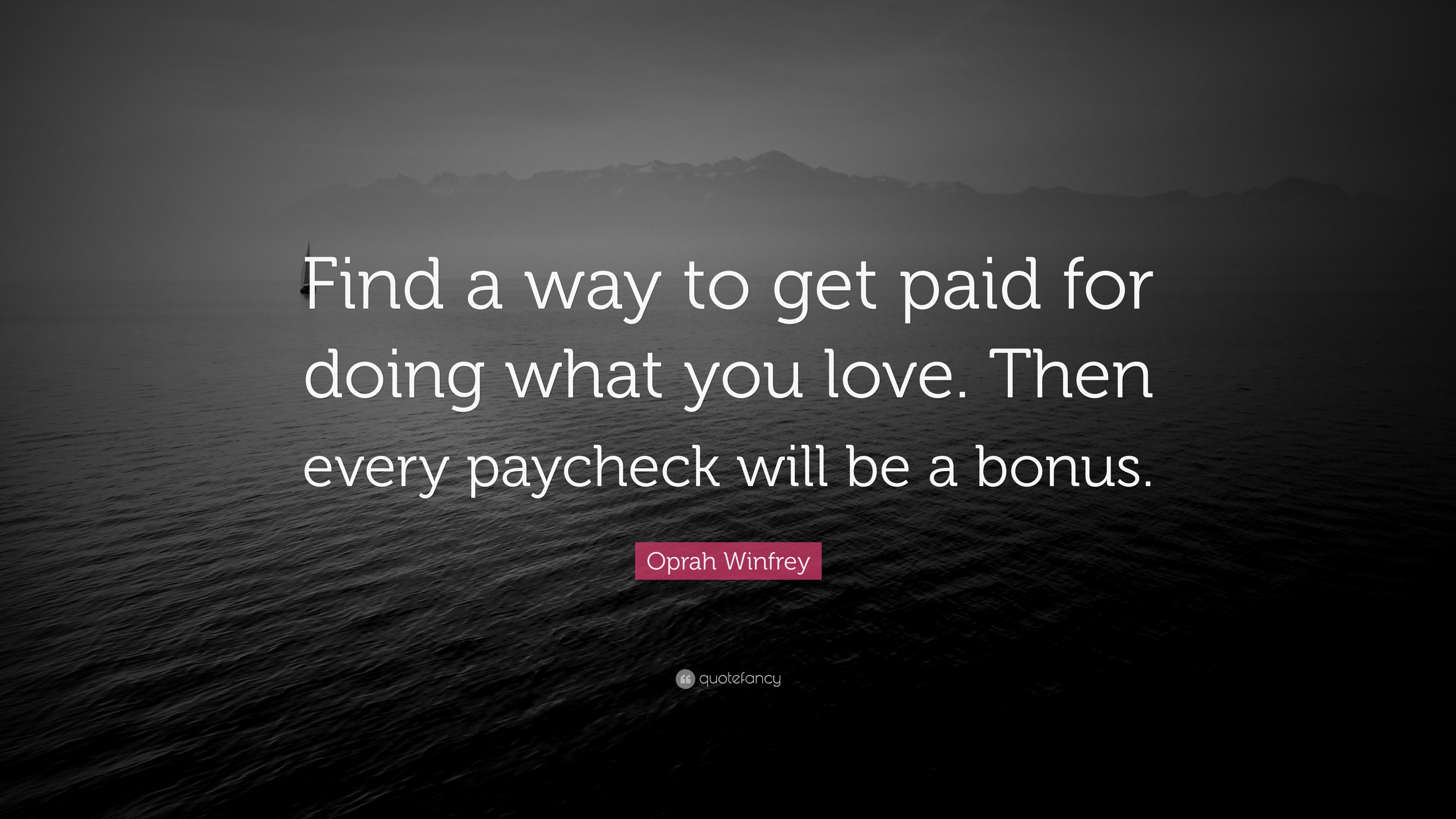 "Oprah Winfrey Quote: ""Find A Way To Get Paid For Doing"