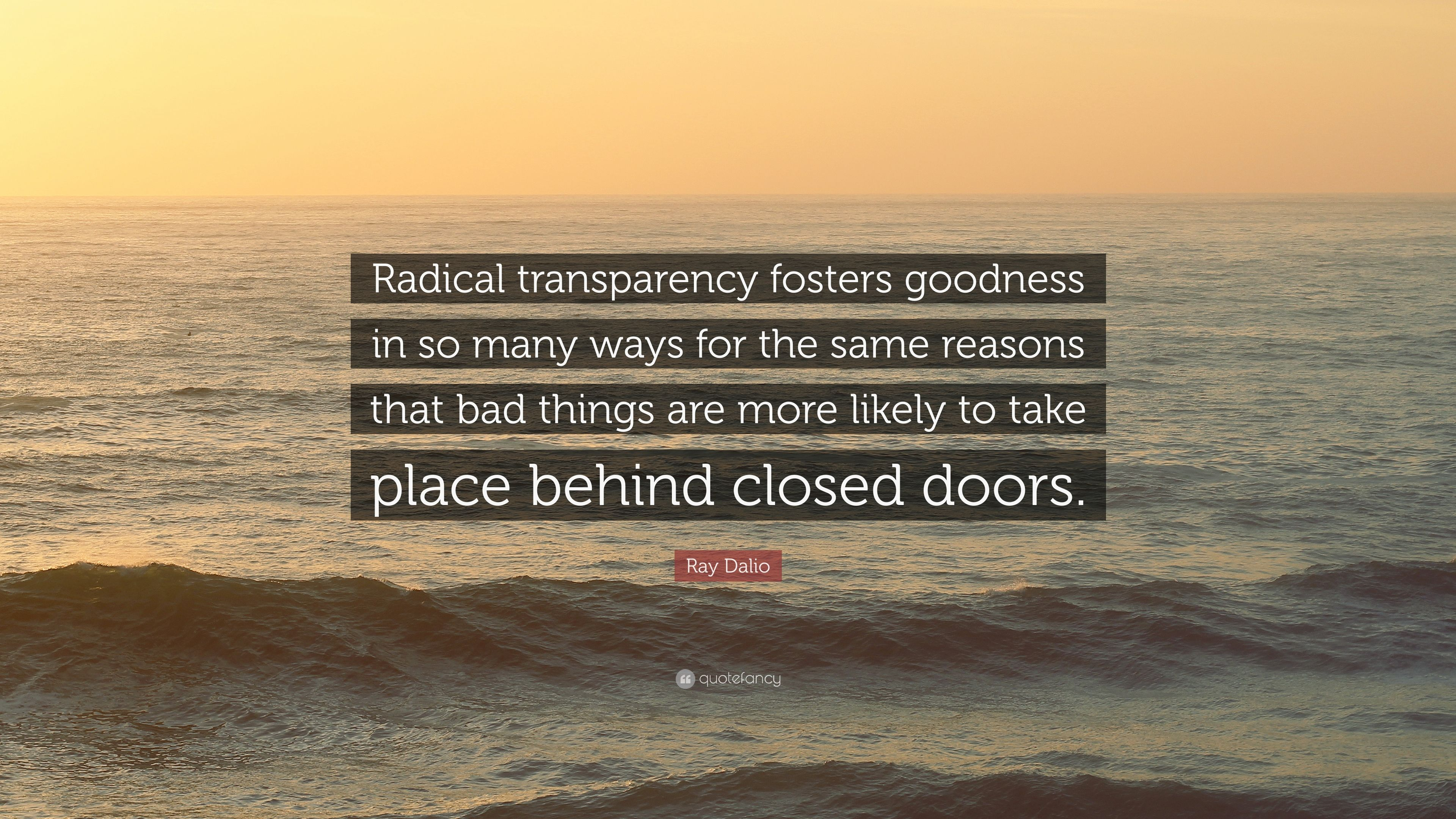 """Ray Dalio Quote: """"Radical Transparency Fosters Goodness In"""