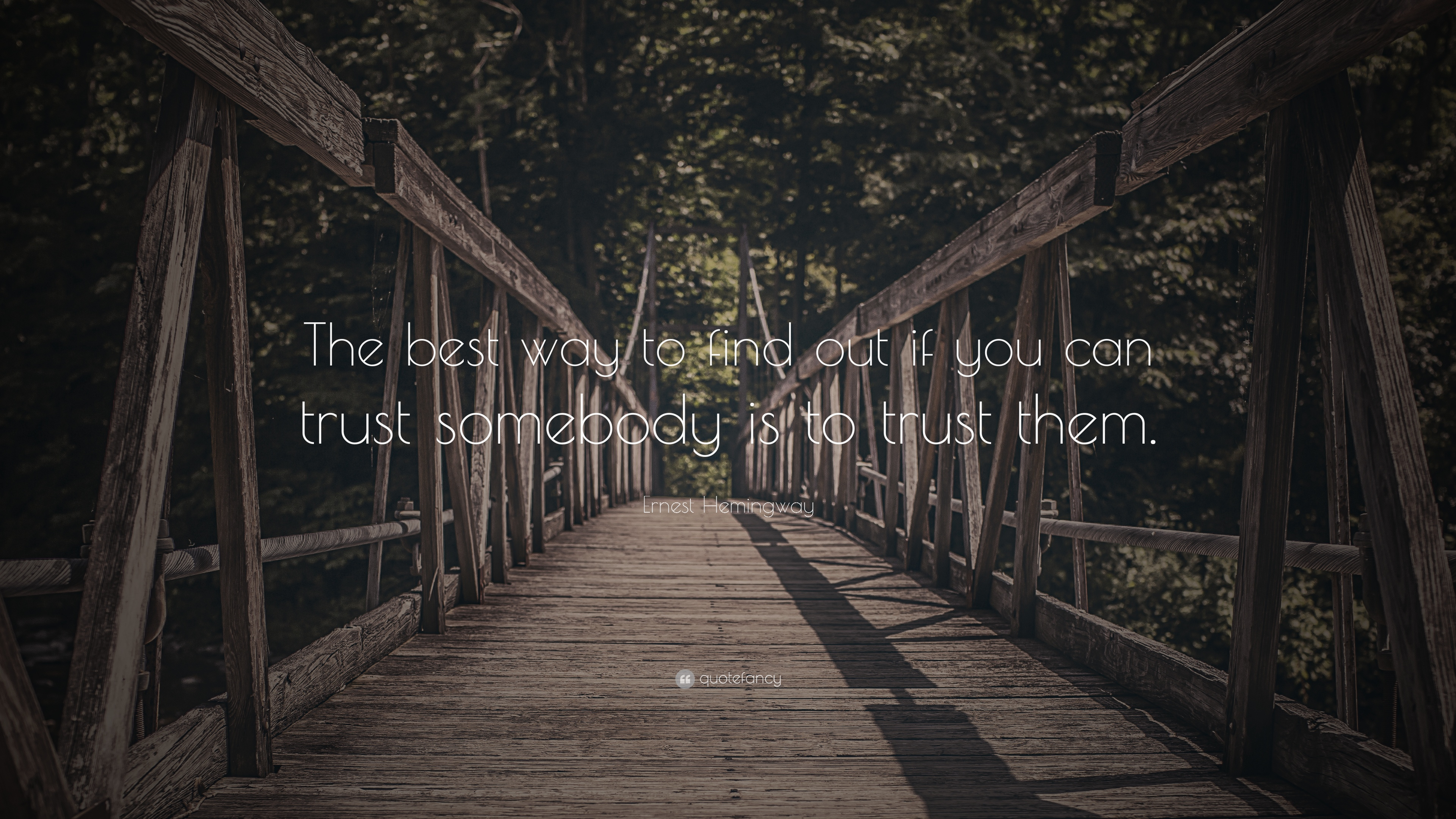 Ernest Hemingway Quote The Best Way To Find Out If You Can Trust