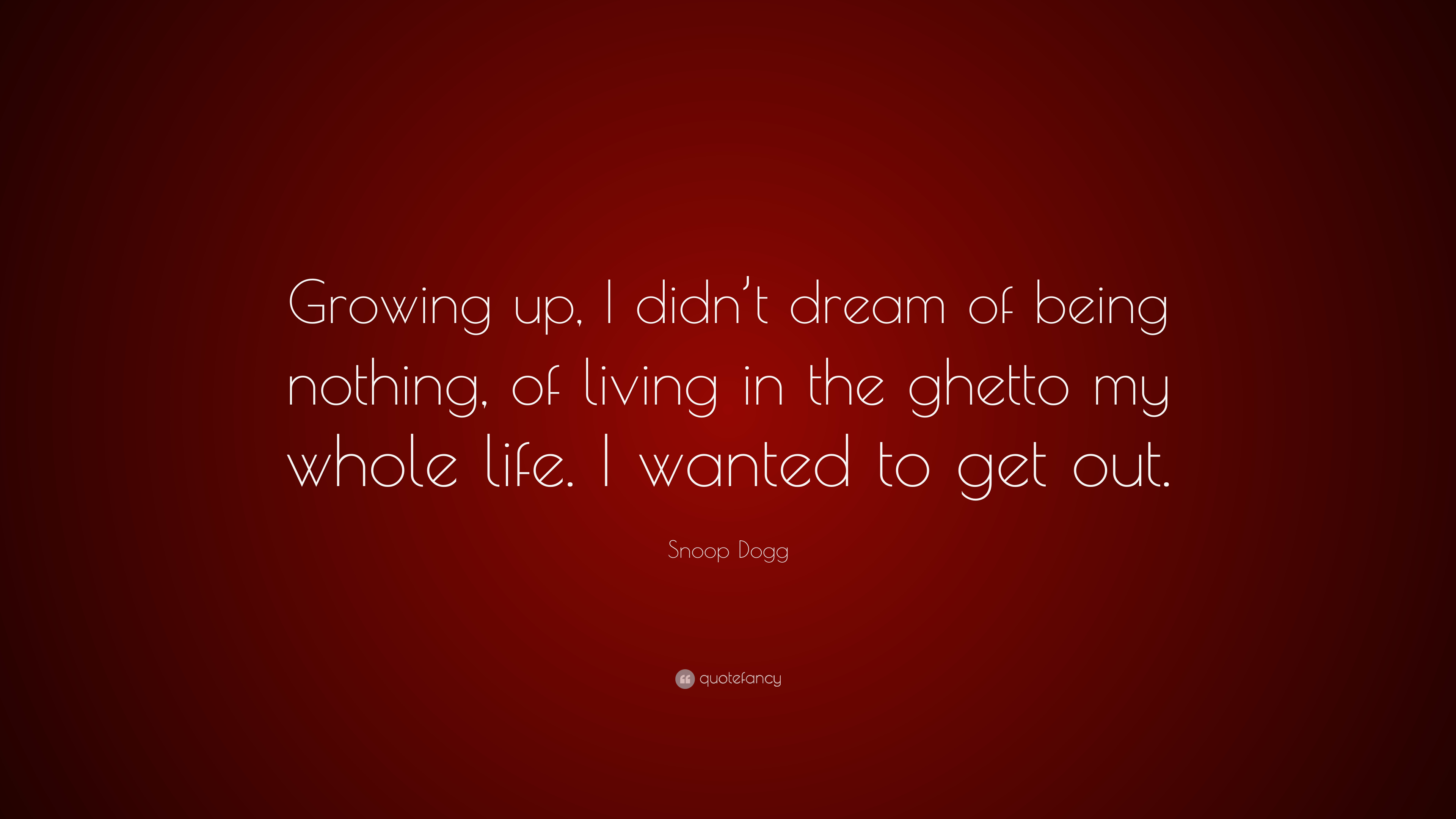 """Snoop Dogg Quote: """"Growing up, I didn't dream of being"""