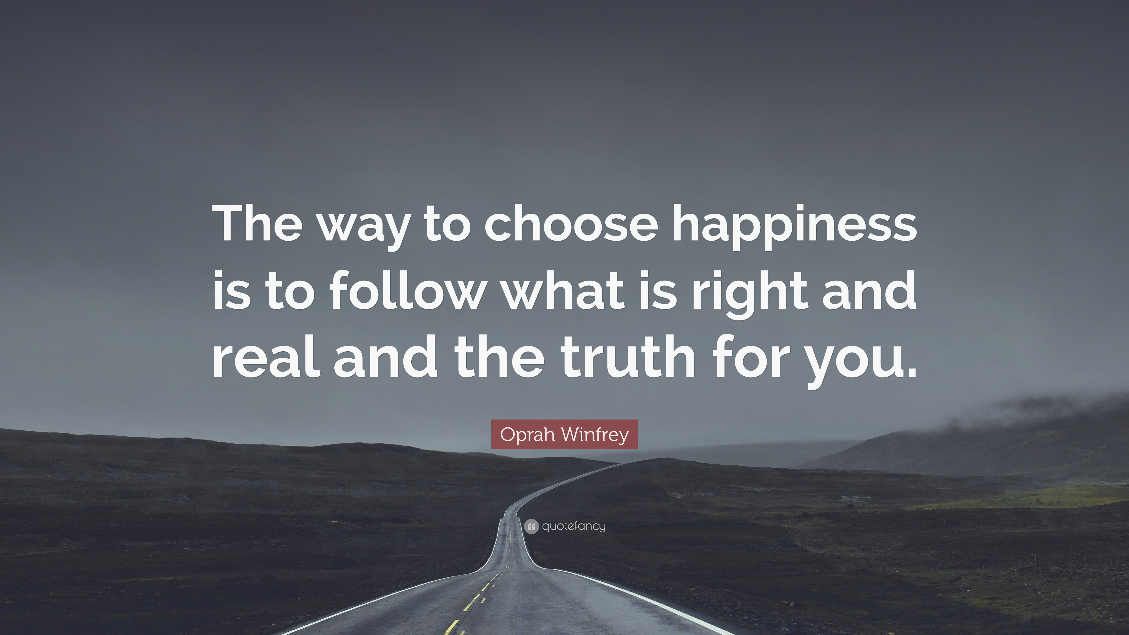Oprah Winfrey Quote: U201cThe Way To Choose Happiness Is To Follow What Is Right