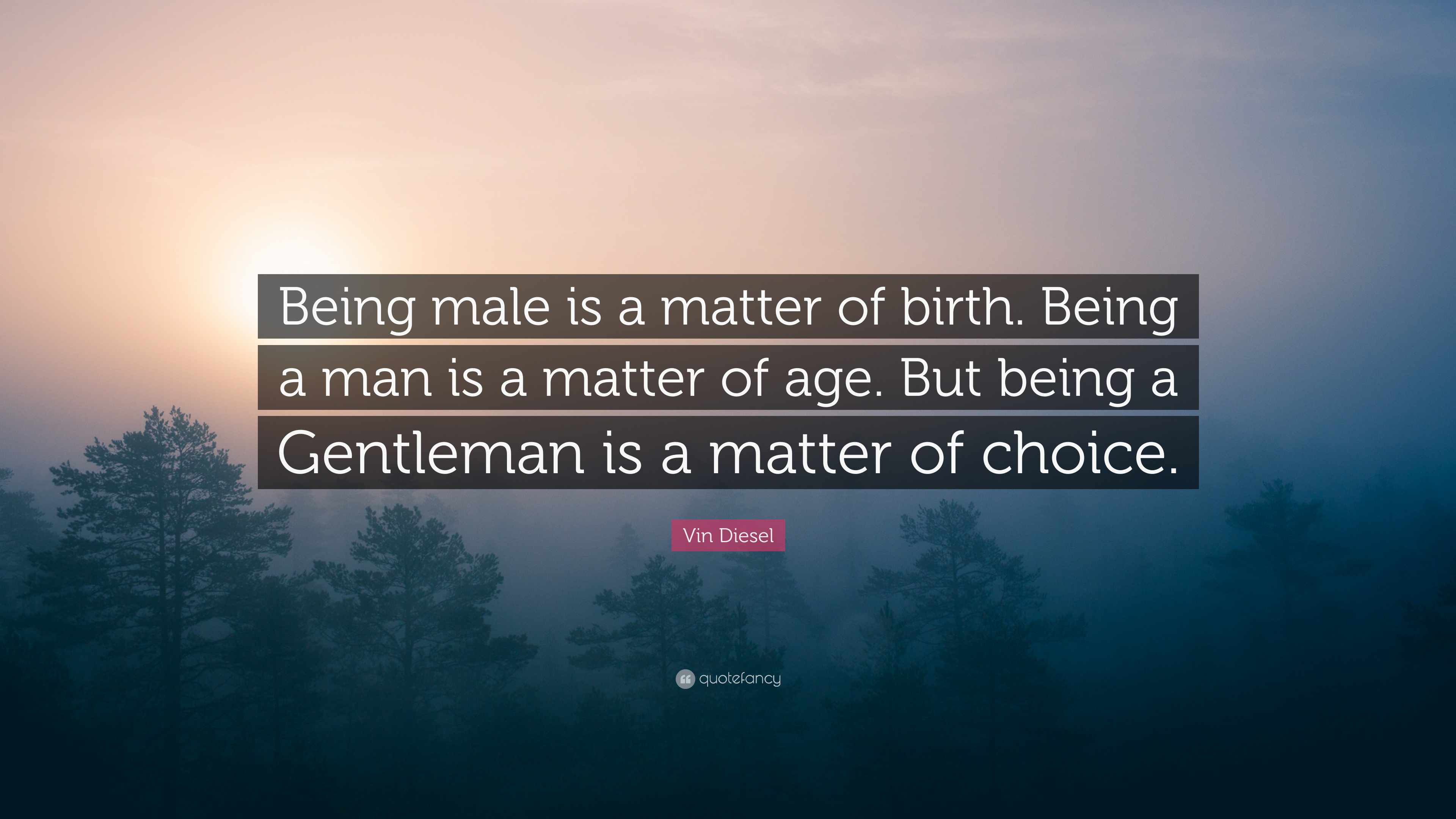 "Vin Diesel Inspirational Quotes: Vin Diesel Quote: ""Being Male Is A Matter Of Birth. Being"