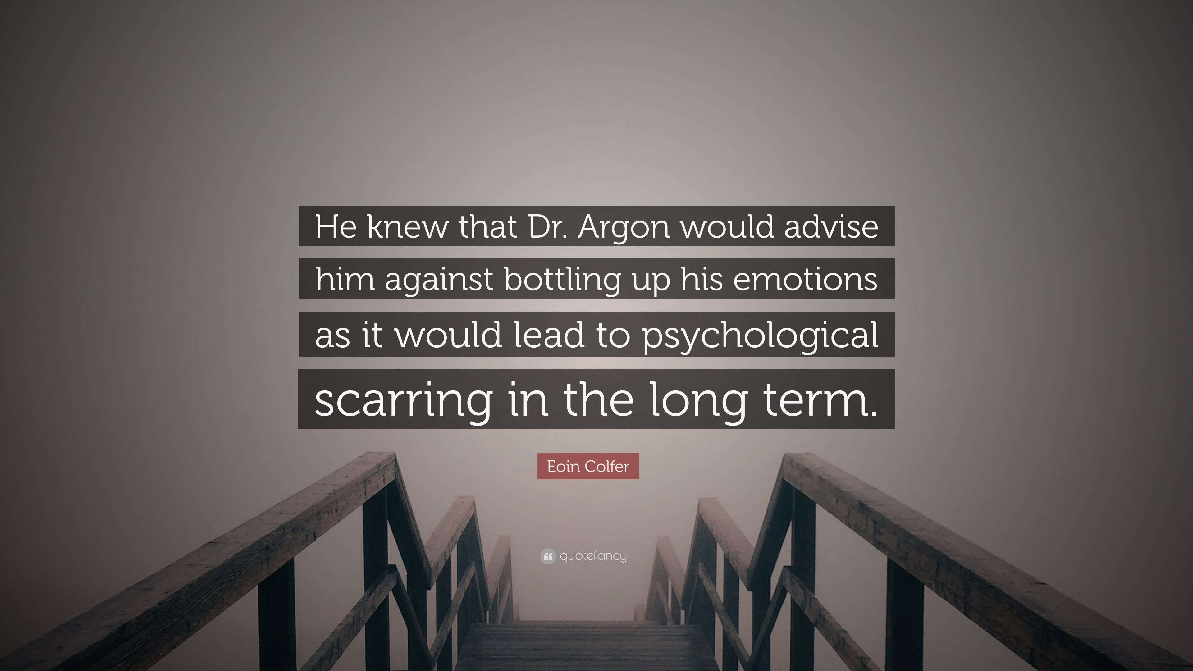 """Eoin Colfer Quote: """"He knew that Dr. Argon would advise him ..."""