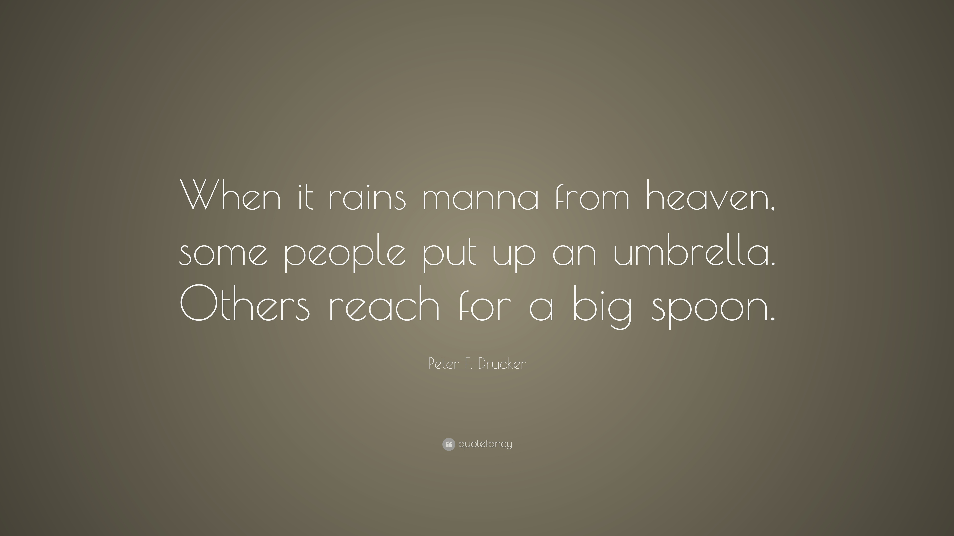 Peter F Drucker Quote When It Rains Manna From Heaven Some