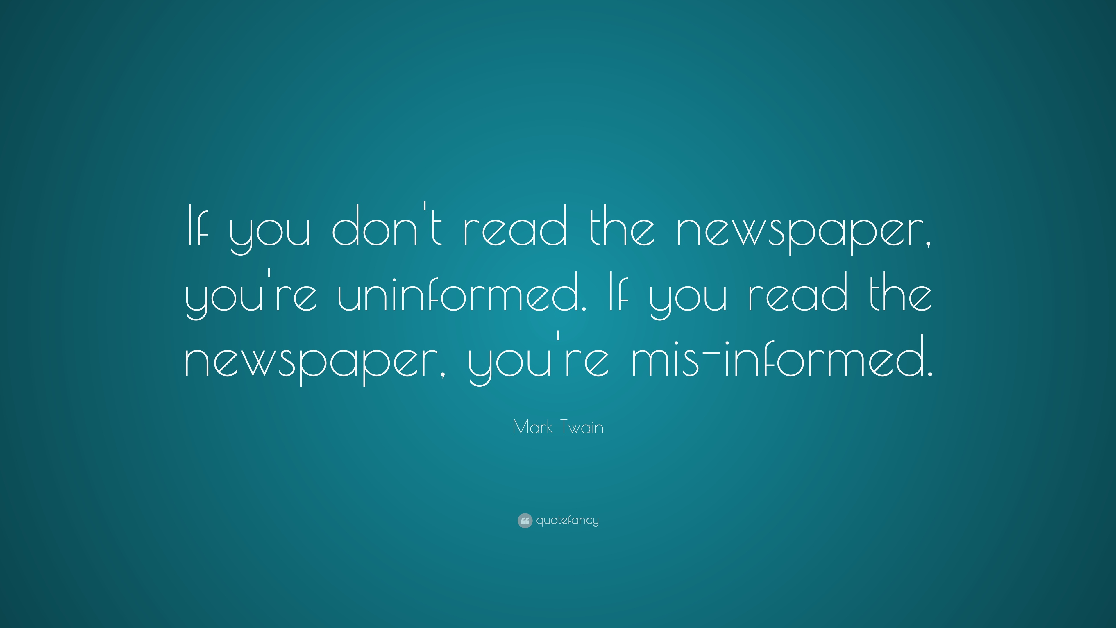 Mark Twain Quote If You Don T Read The Newspaper You Re Uninformed If You Read The Newspaper