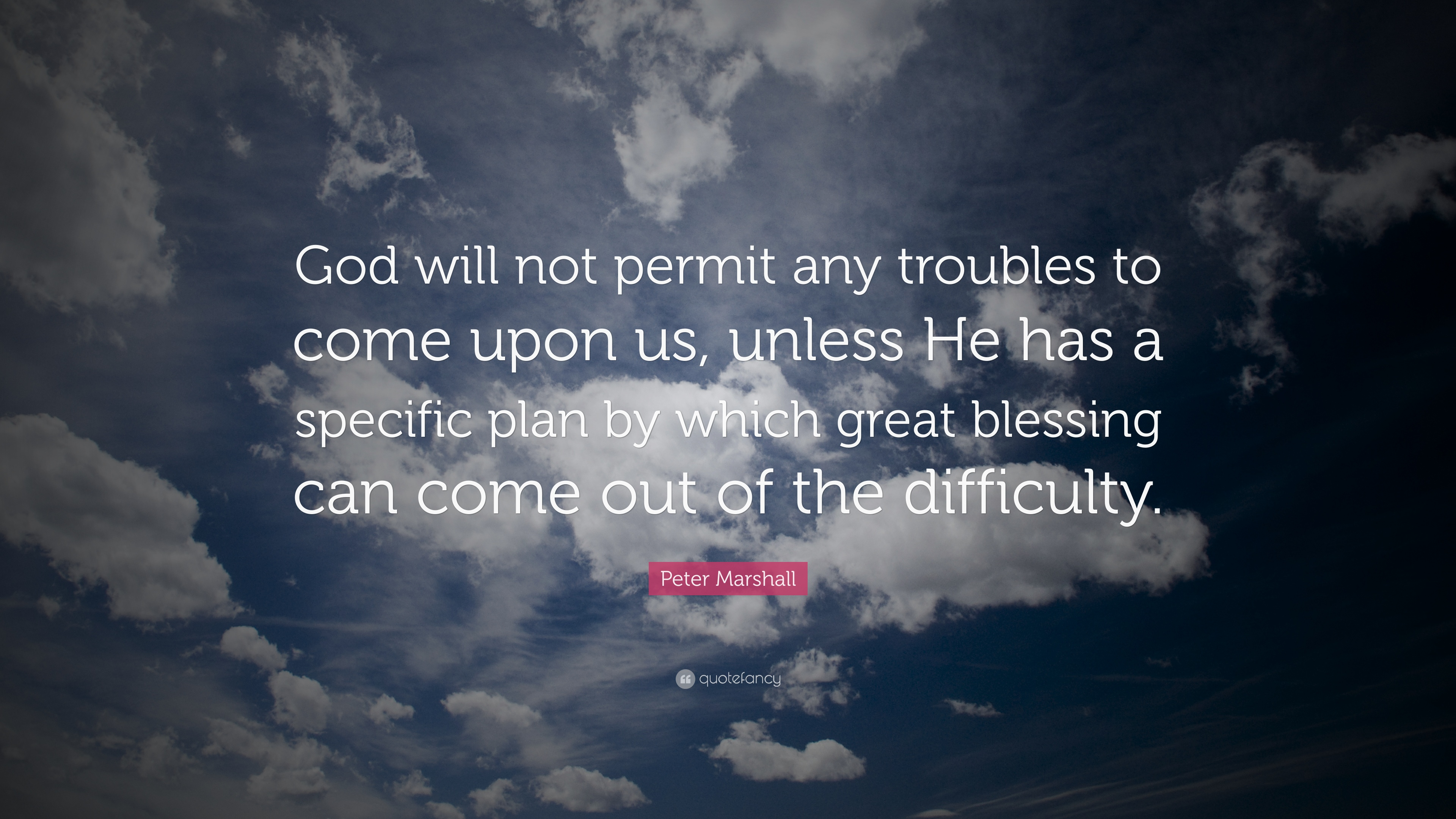 Peter Marshall Quote God Will Not Permit Any Troubles To Come Upon