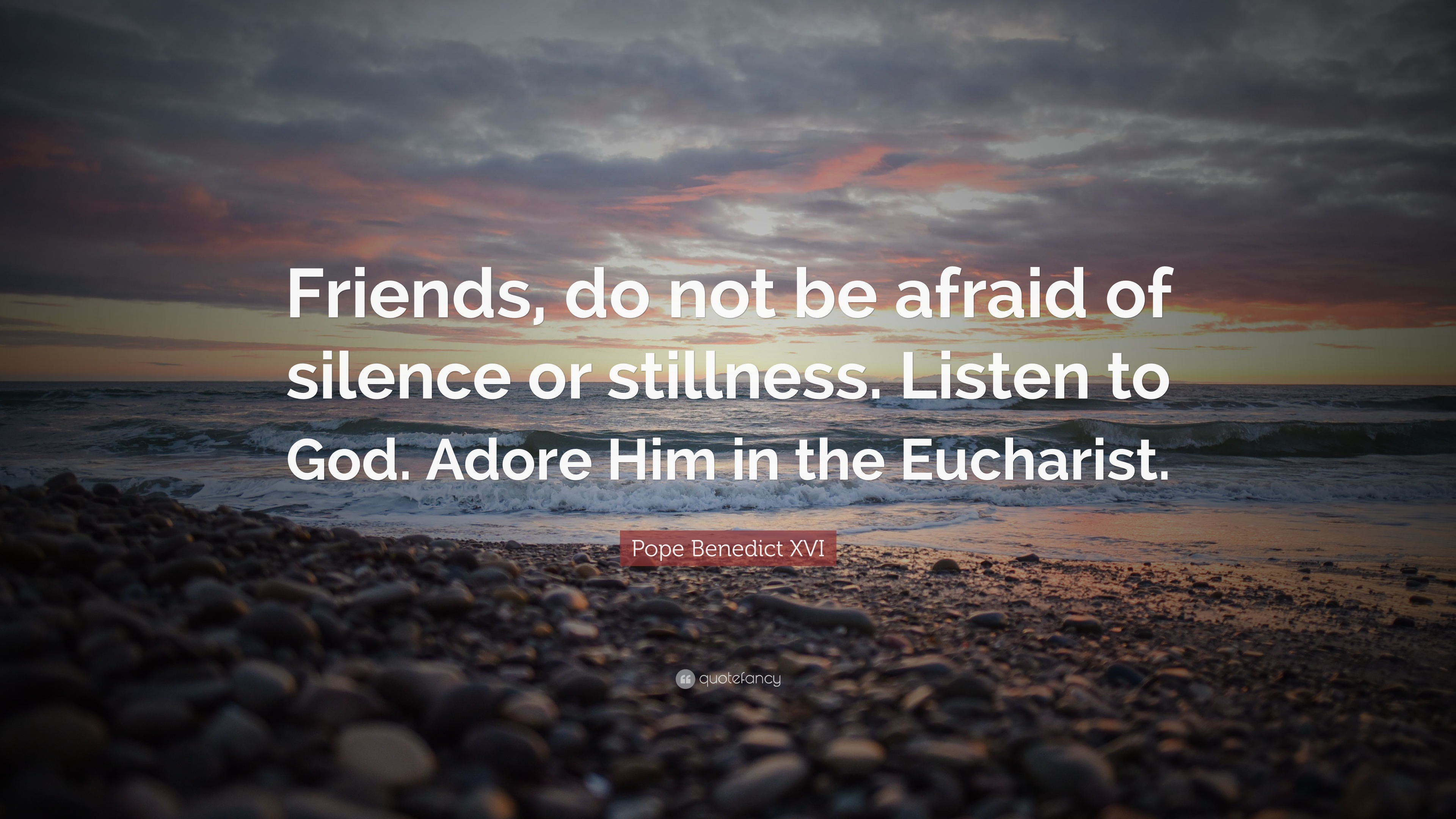 Pope Benedict Xvi Quote Friends Do Not Be Afraid Of Silence Or