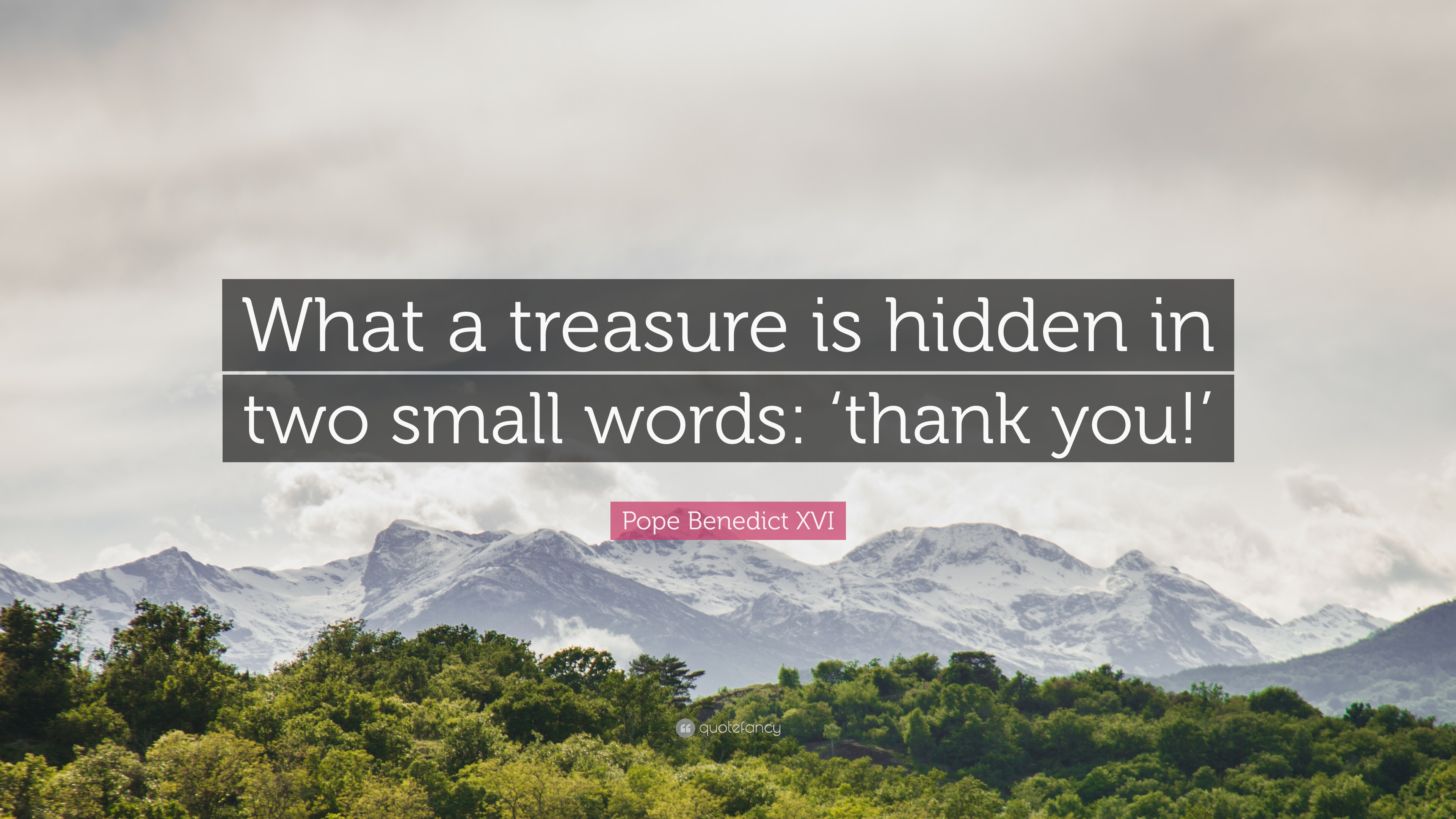 """Pope Benedict XVI Quote: """"What a treasure is hidden in two small words:"""