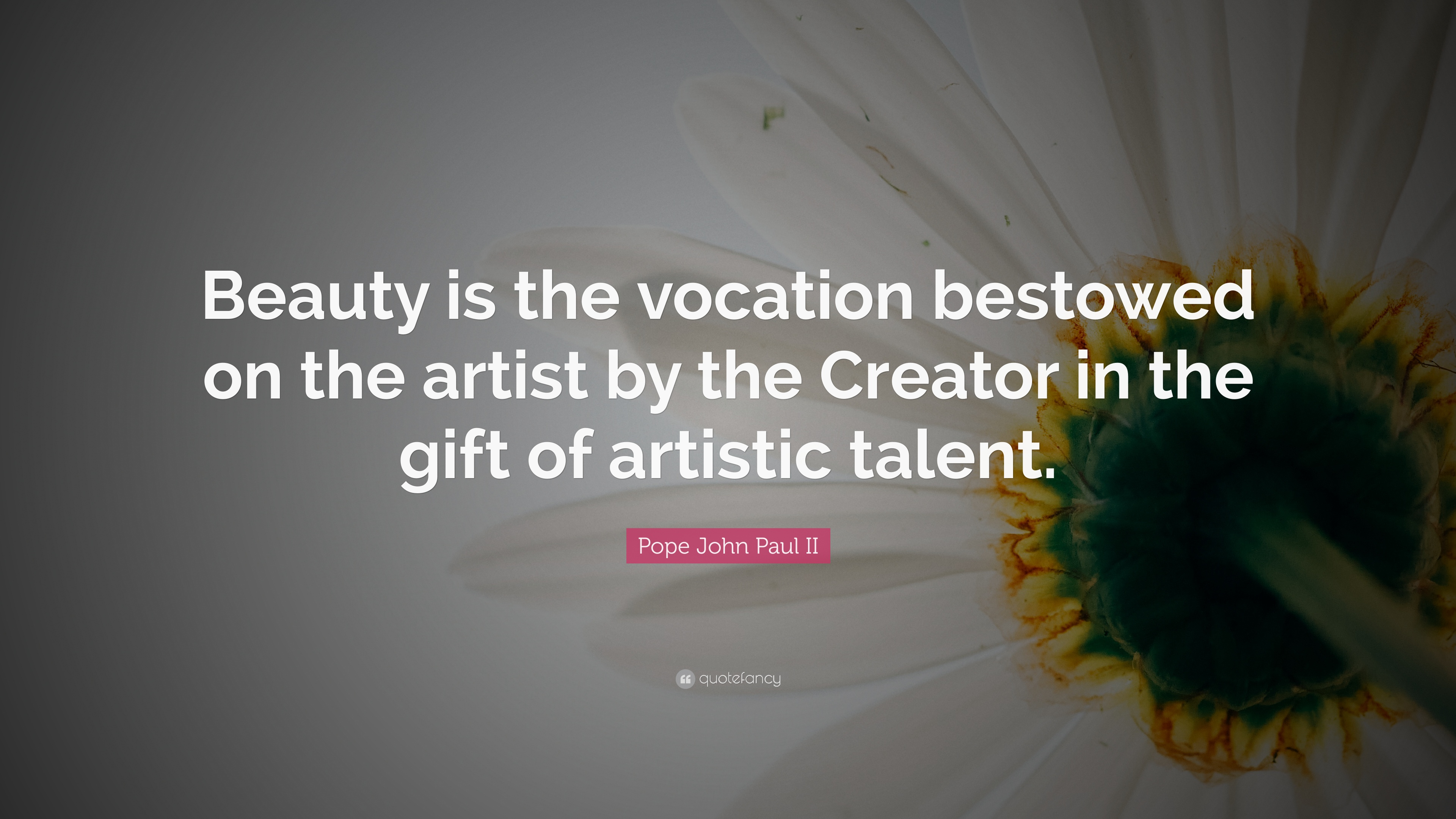 "Quotes Creator Pope John Paul Ii Quote ""Beauty Is The Vocation Bestowed On The"