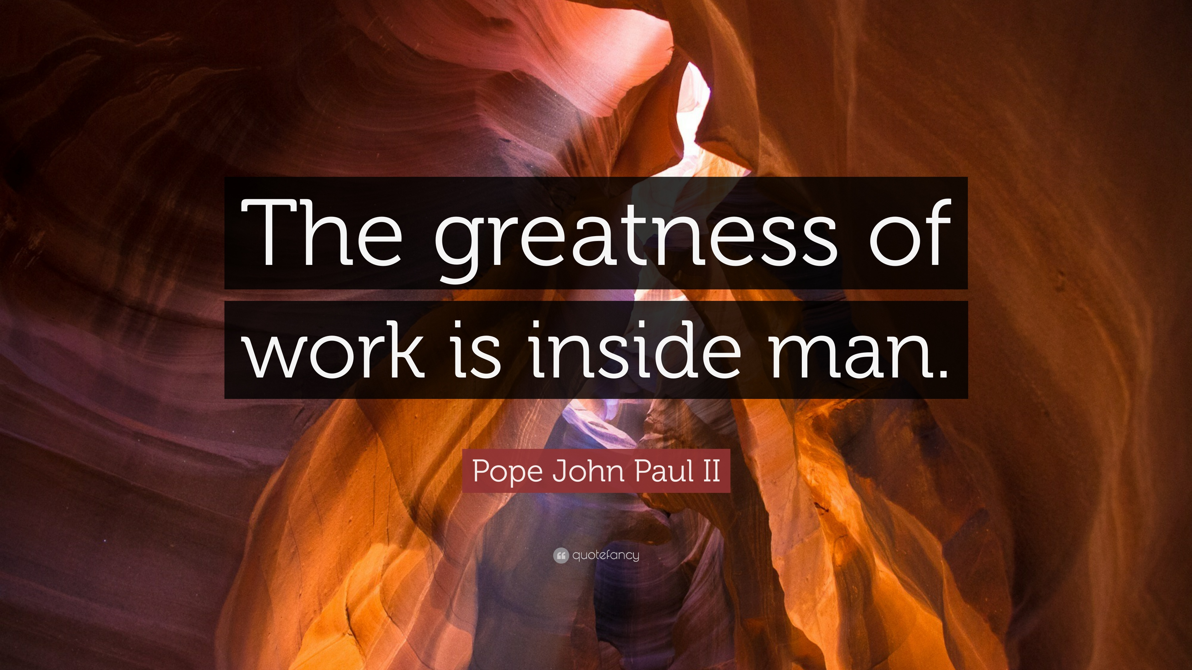 Pope John Paul Ii Quote The Greatness Of Work Is Inside