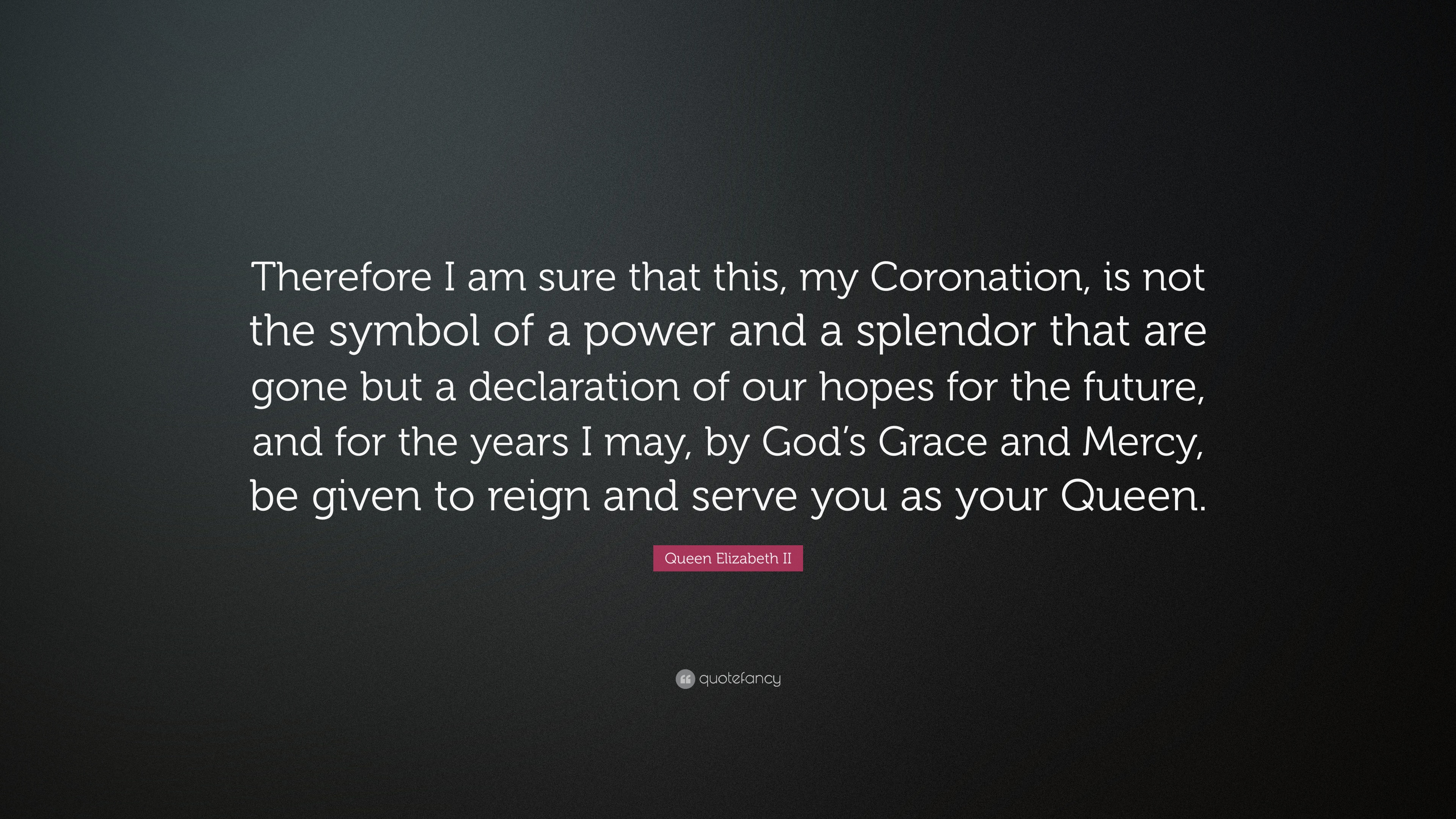 Queen Elizabeth Ii Quote Therefore I Am Sure That This My