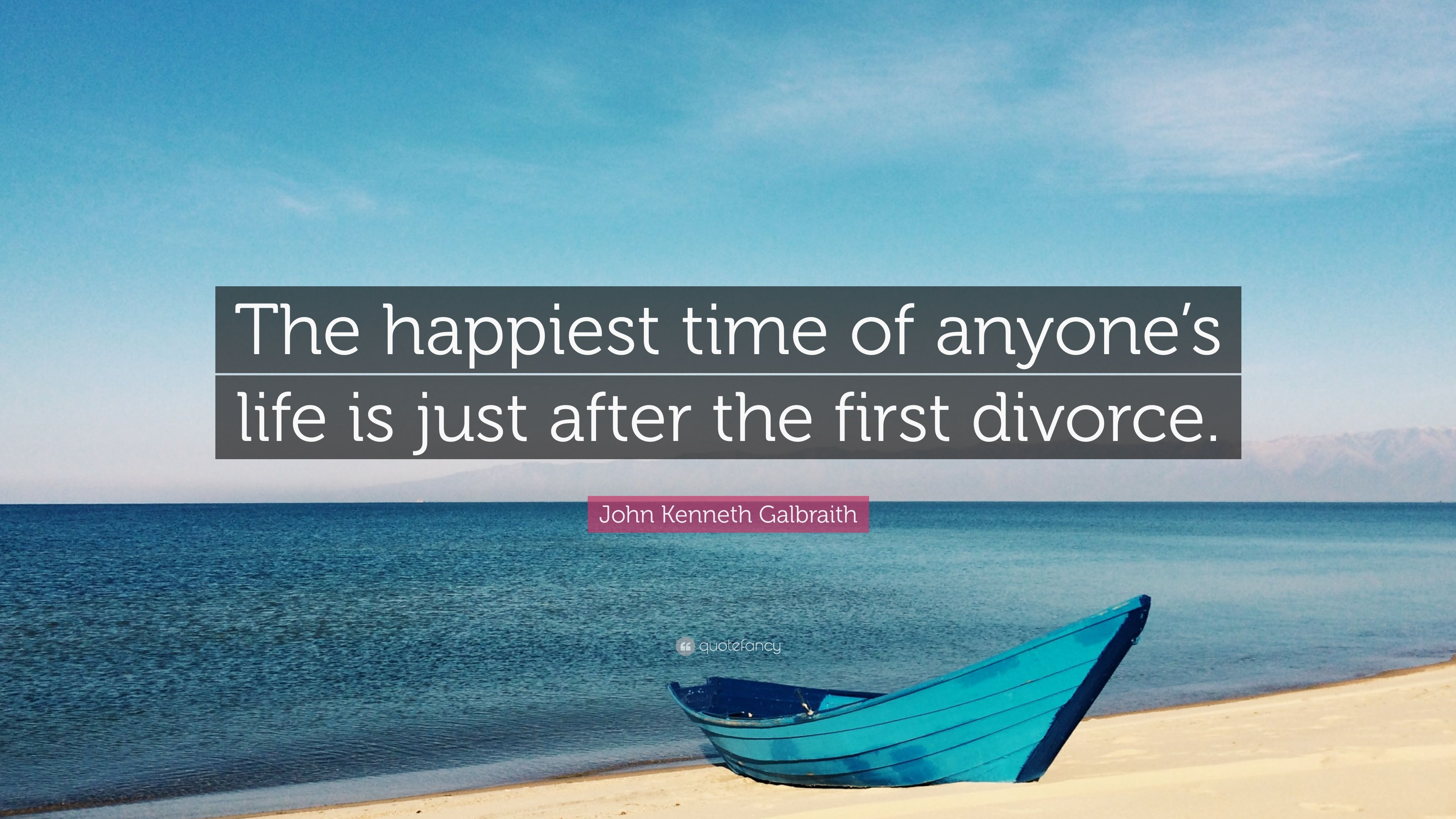 "Life After Divorce Quotes John Kenneth Galbraith Quote ""The Happiest Time Of Anyone's Life"