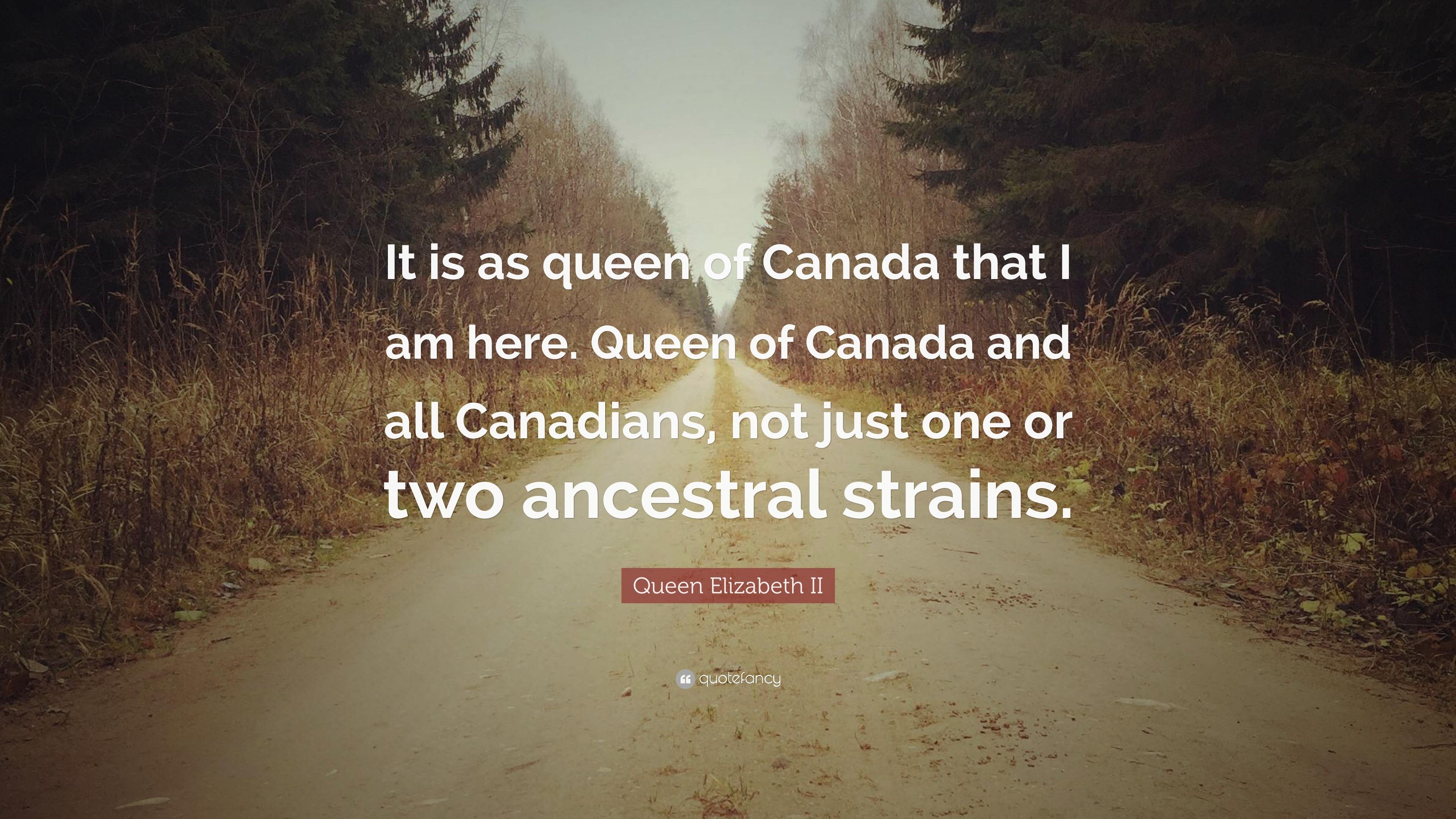 Queen Elizabeth Ii Quote It Is As Queen Of Canada That I Am Here