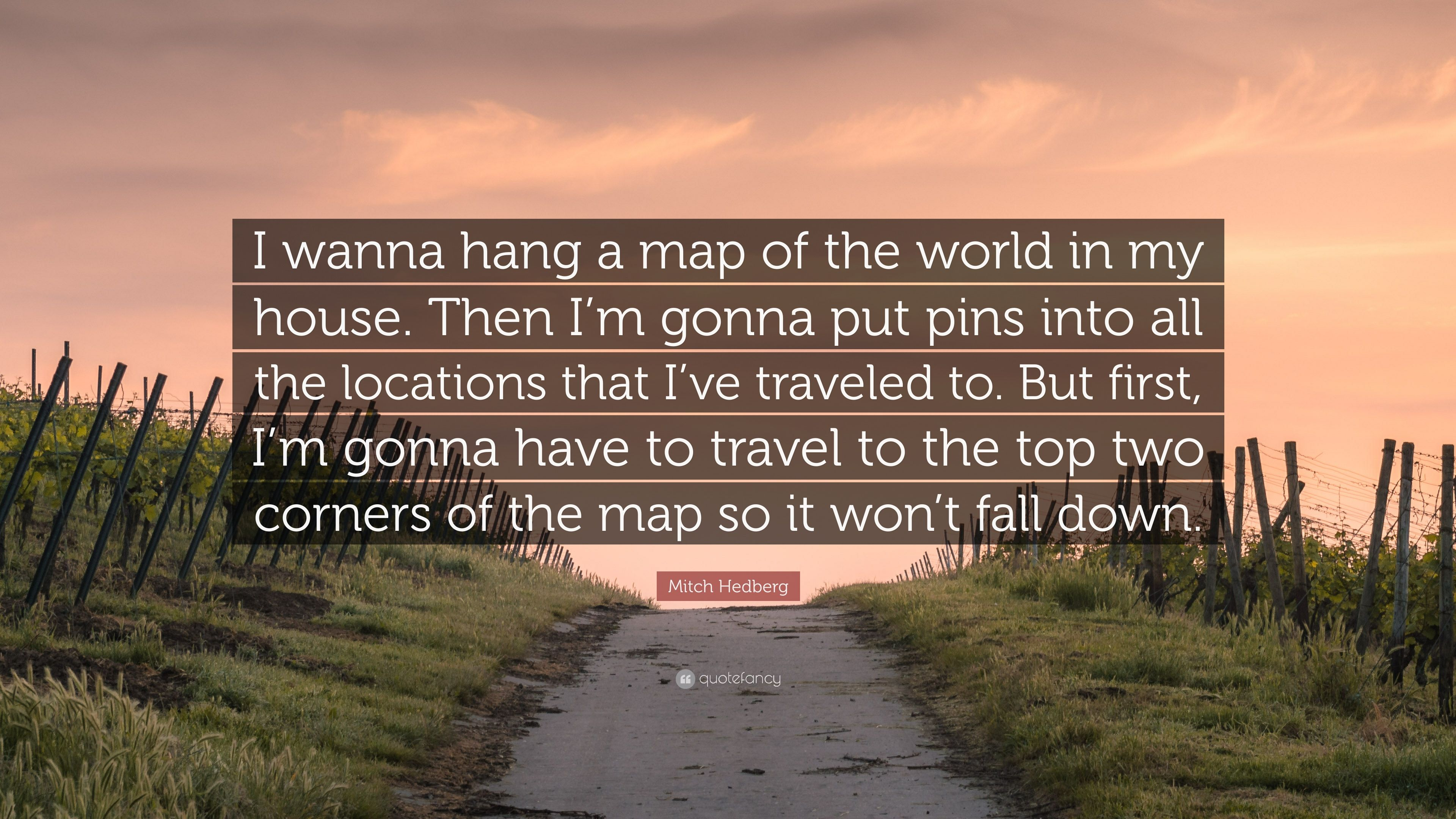 """Mitch Hedberg Quote: """"I wanna hang a map of the world in my house ..."""
