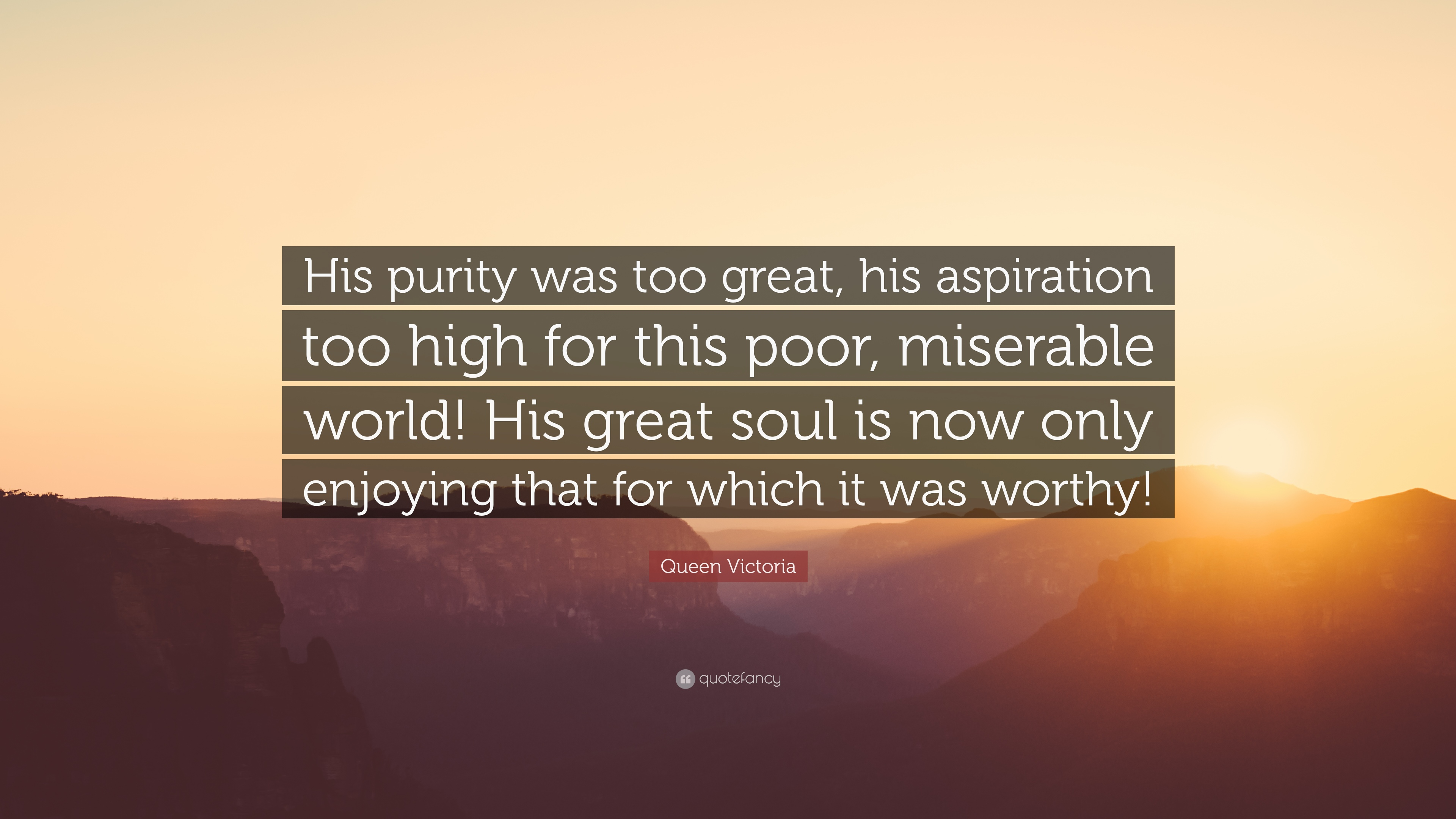 Queen Victoria Quote His Purity Was Too Great Aspiration High For