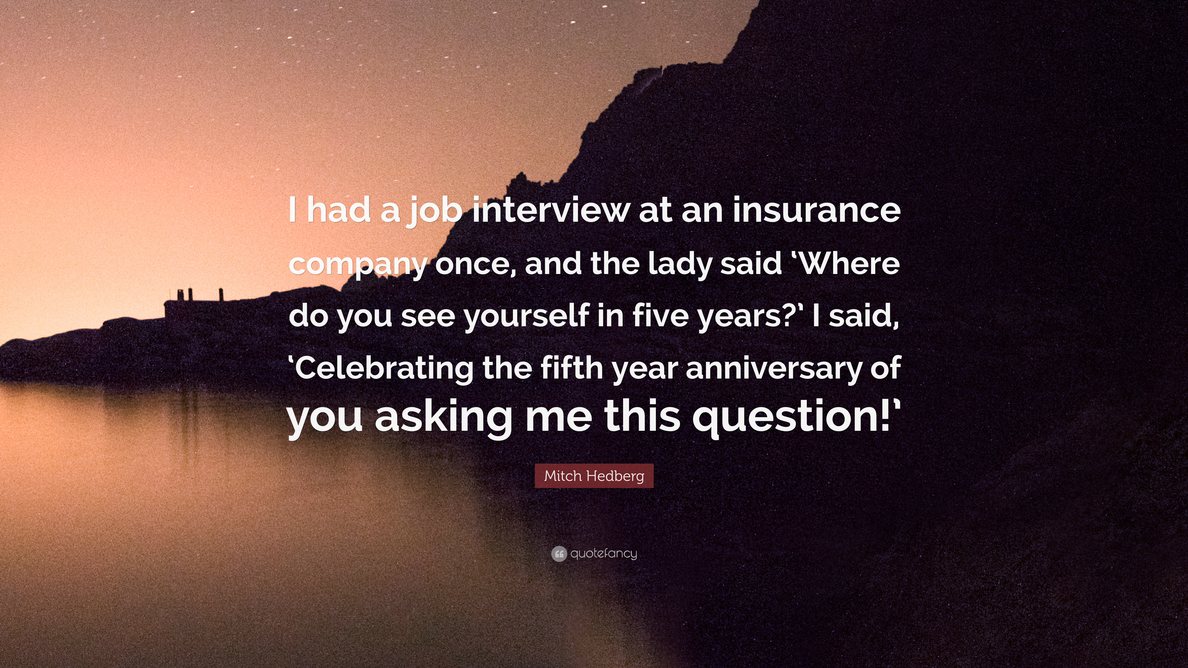 Mitch Hedberg Quote I Had A Job Interview At An Insurance Company