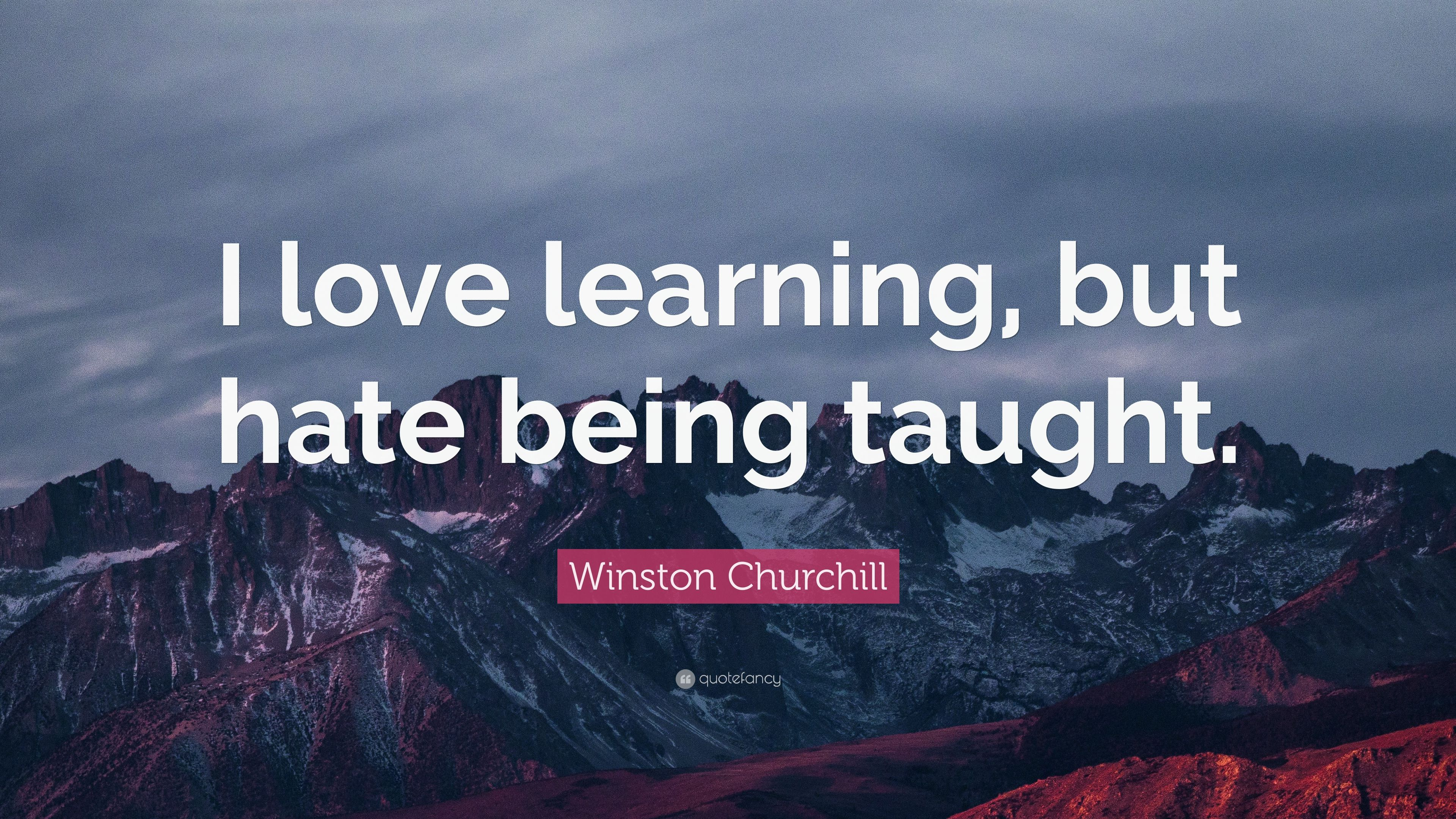 "Winston Churchill Love Quotes Winston Churchill Quote ""I Love Learning But Hate Being Taught"