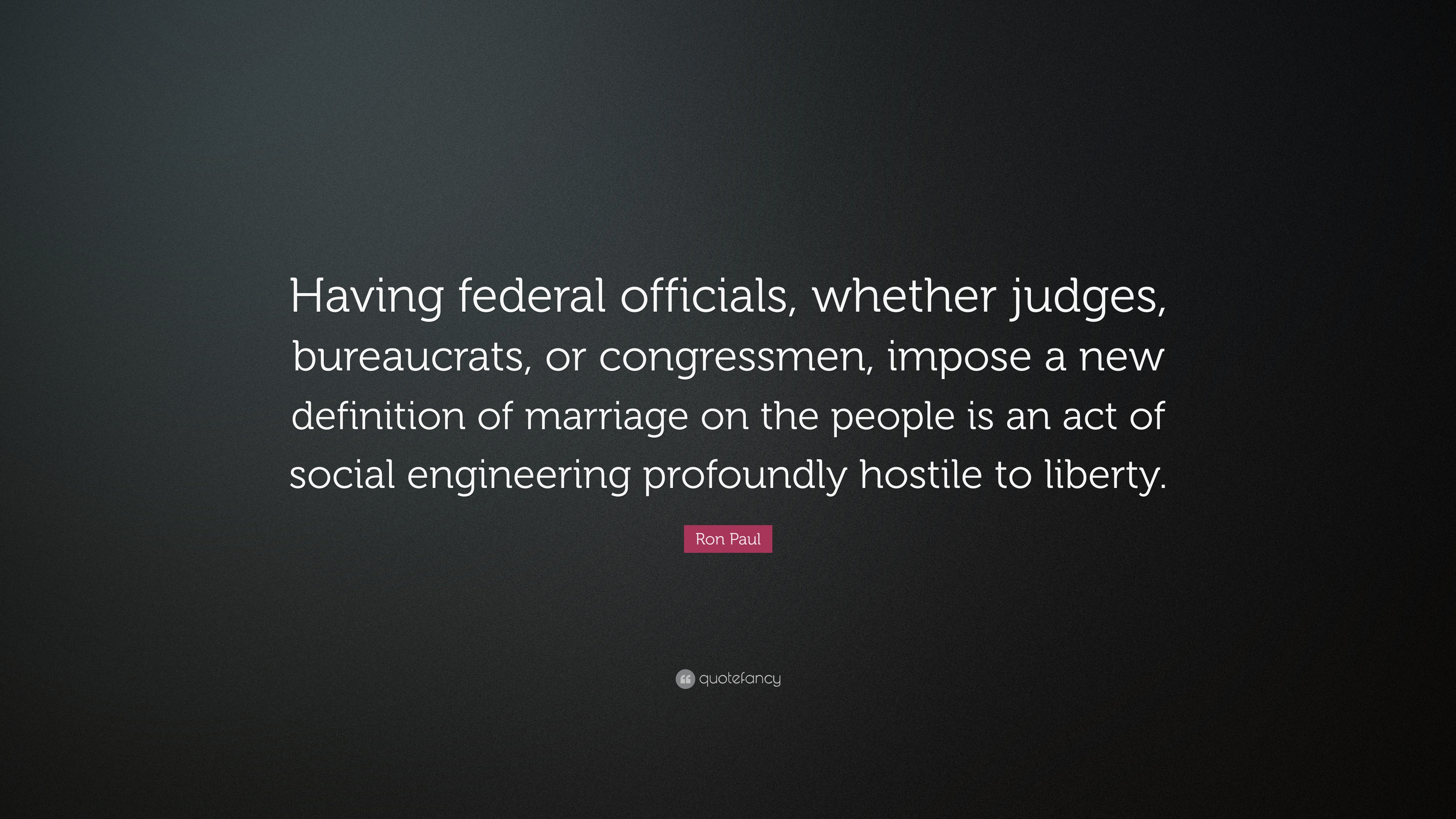 """ron paul quote: """"having federal officials, whether judges"""