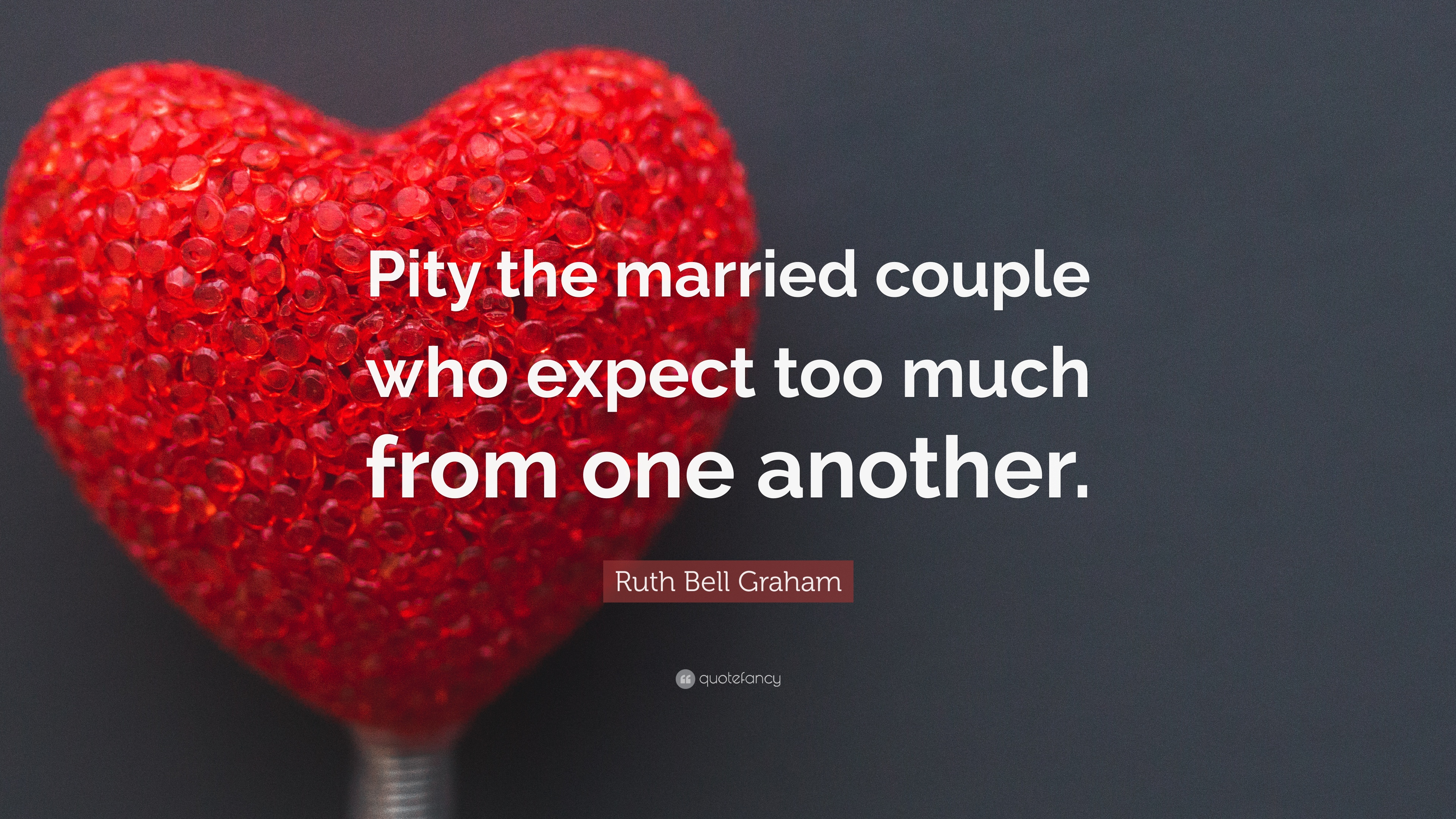 Ruth Bell Graham Quote Pity The Married Couple Who Expect Too Much