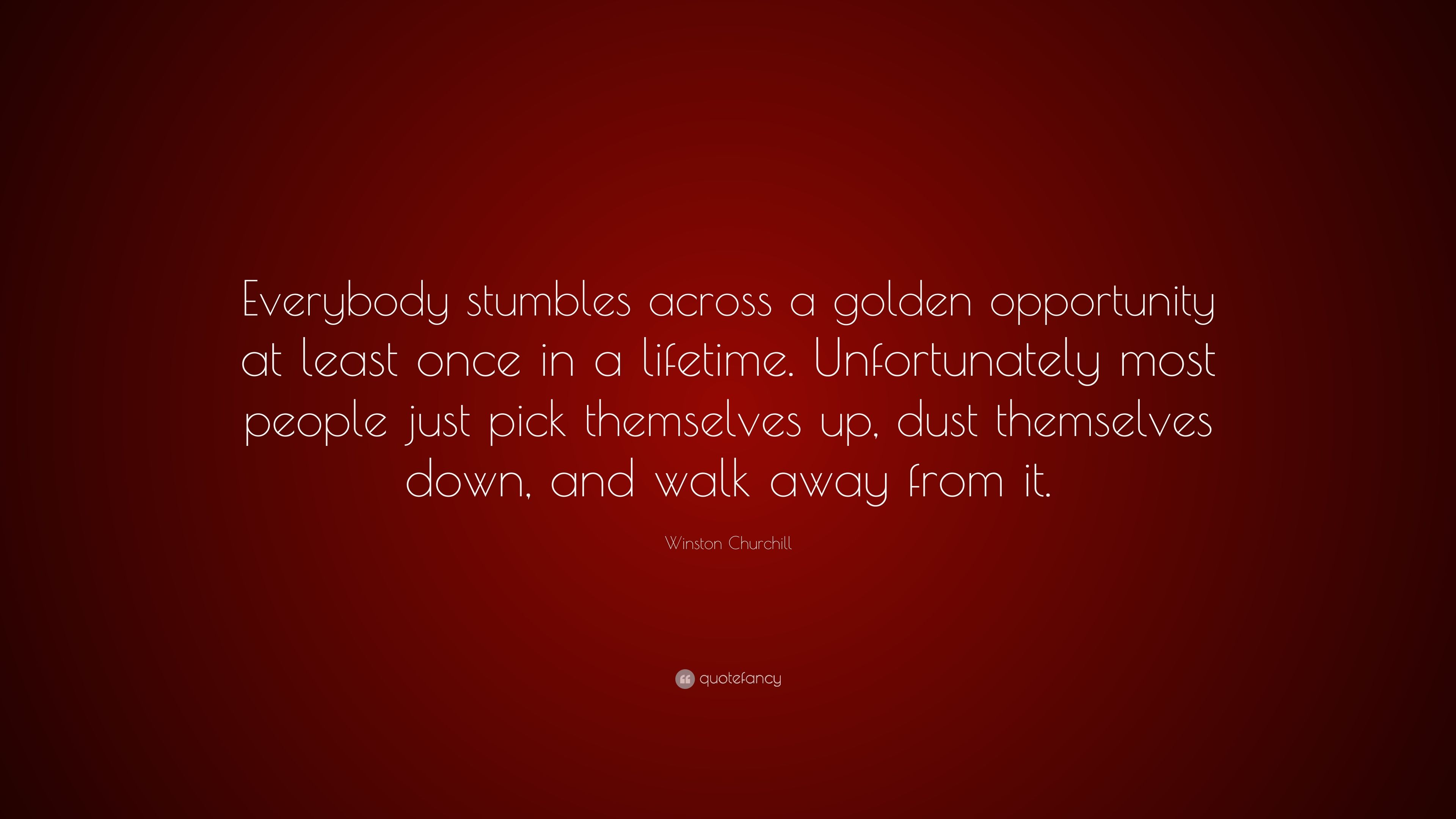"""Winston Churchill Quote: """"Everybody stumbles across a golden"""