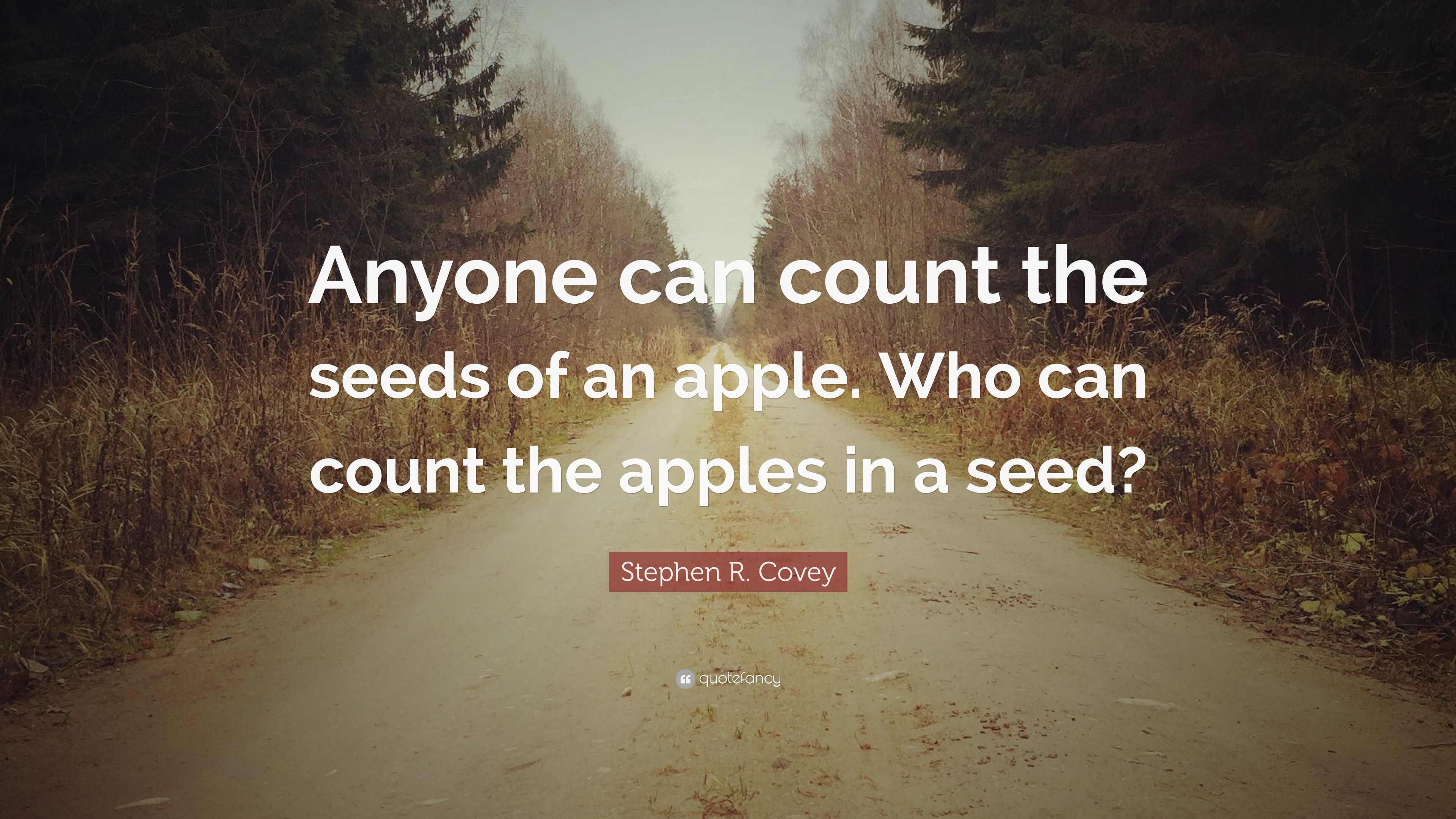 """Stephen R  Covey Quote: """"Anyone can count the seeds of an apple  Who"""