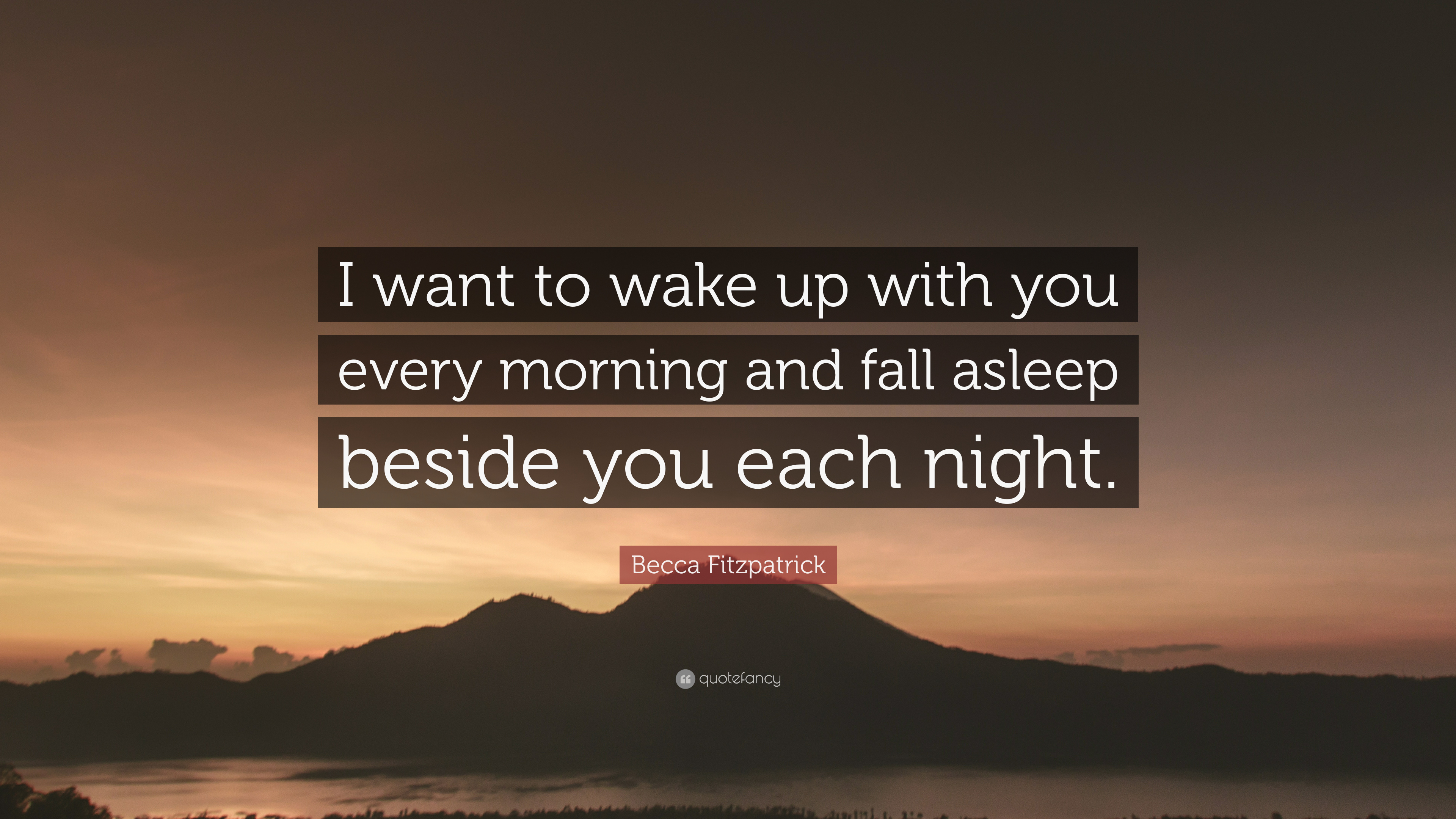 Becca Fitzpatrick Quote I Want To Wake Up With You Every Morning