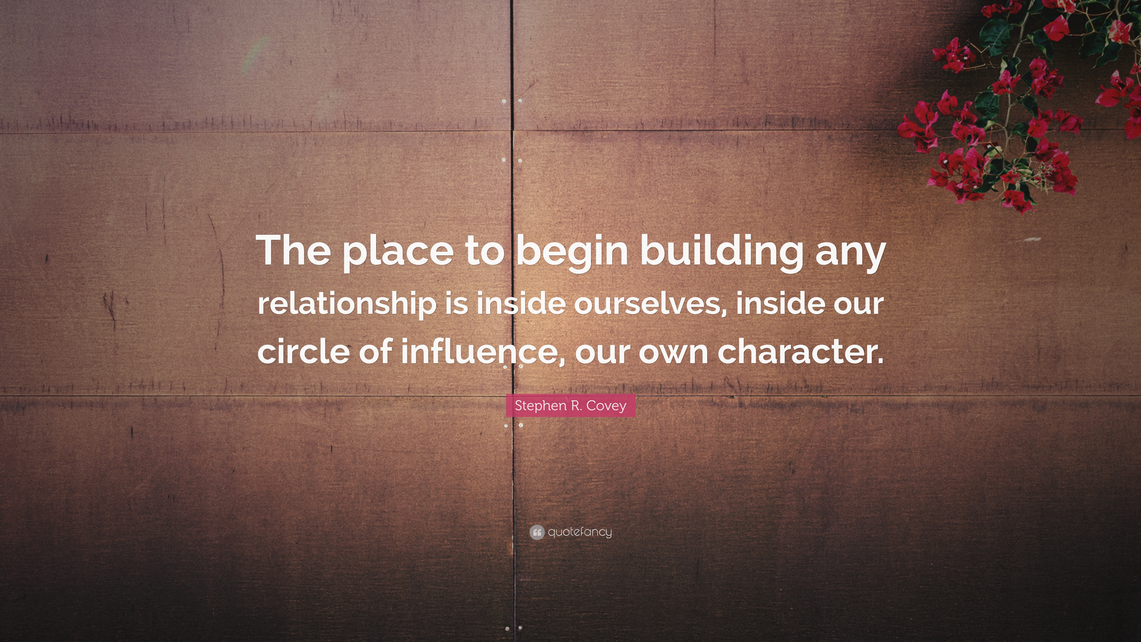 Stephen R. Covey Quote: The place to begin building any