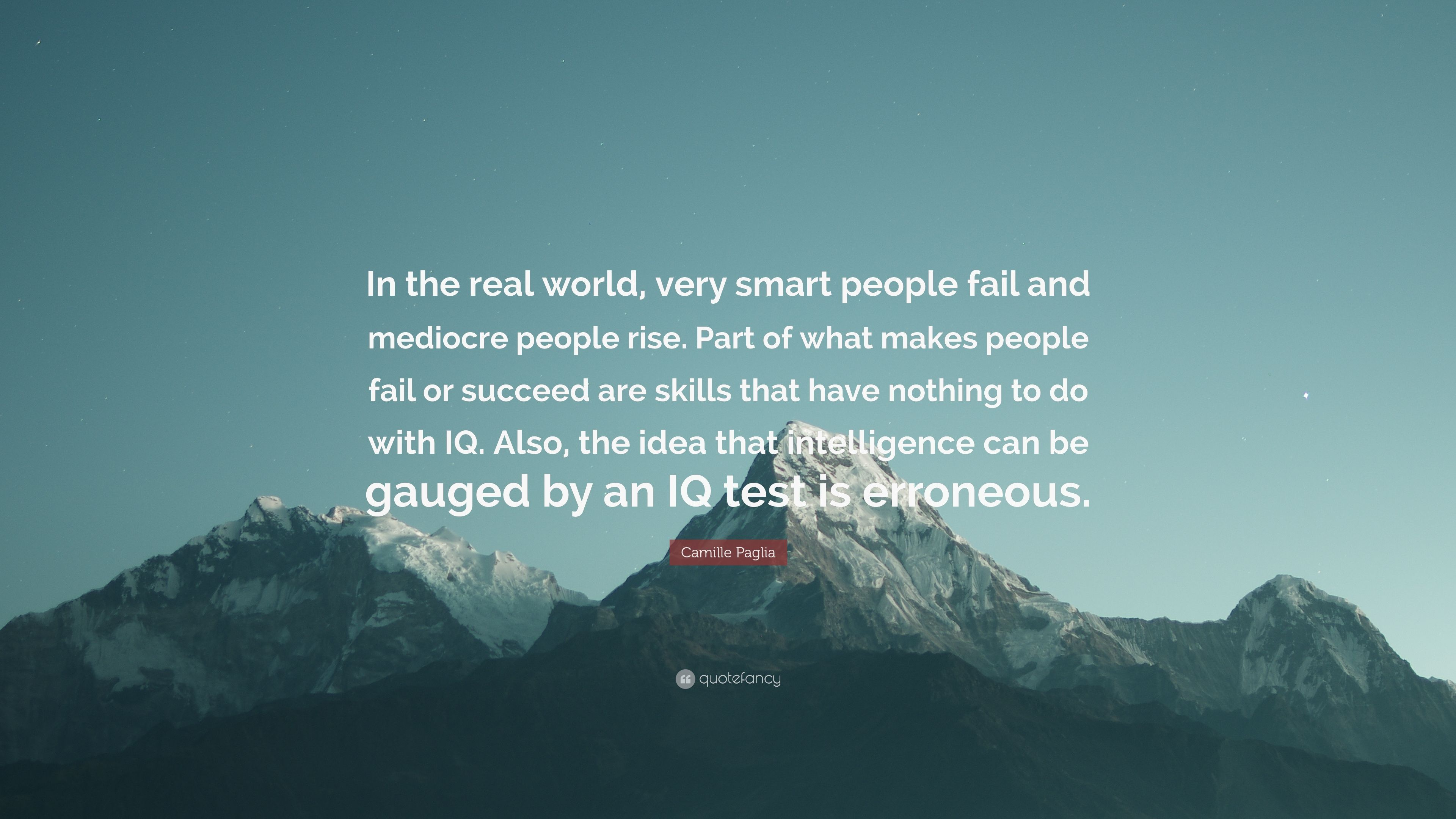 """Camille Paglia Quote: """"In the real world, very smart people fail and"""