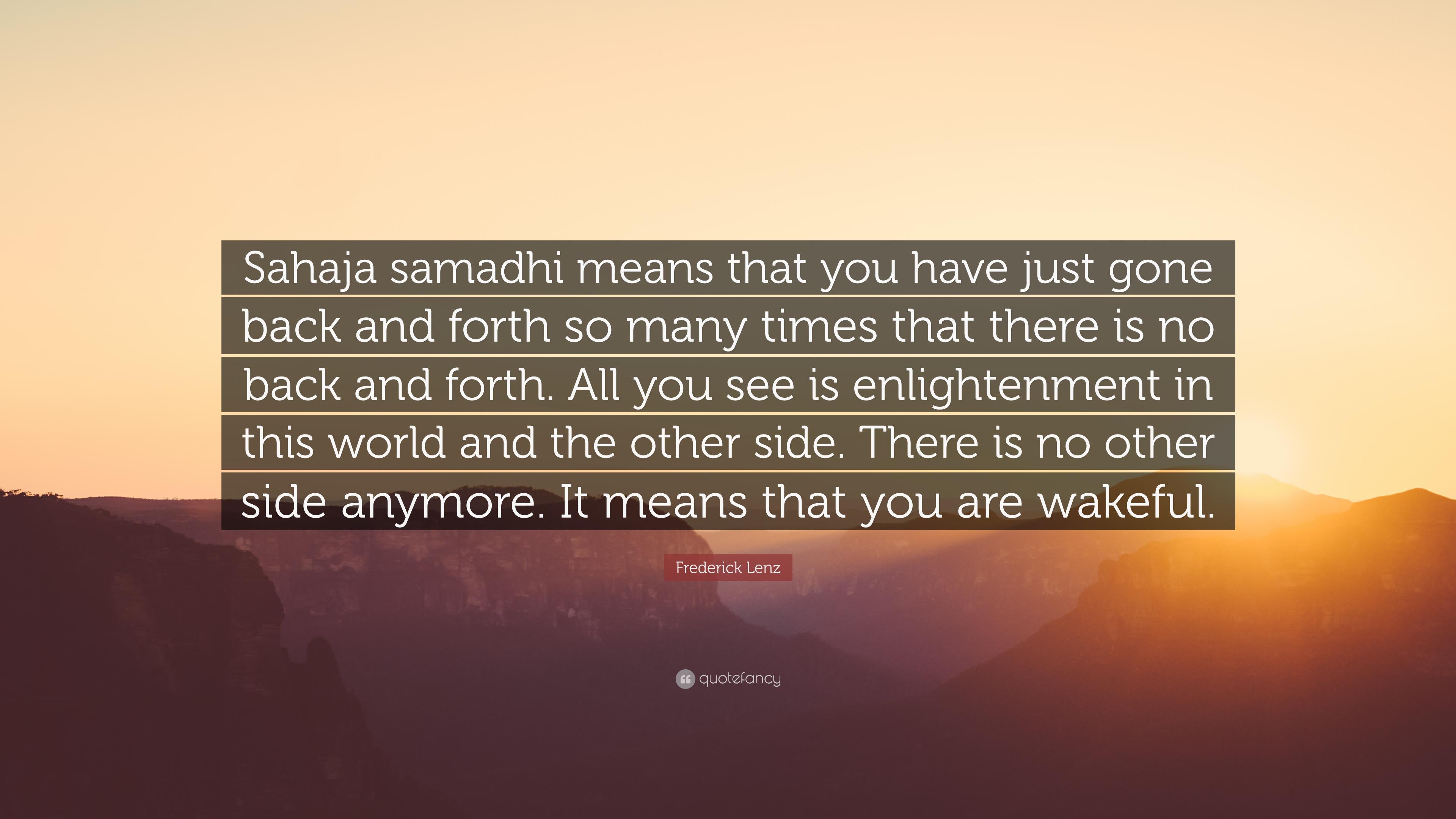 "Frederick Lenz Quote: ""Sahaja Samadhi Means That You Have"