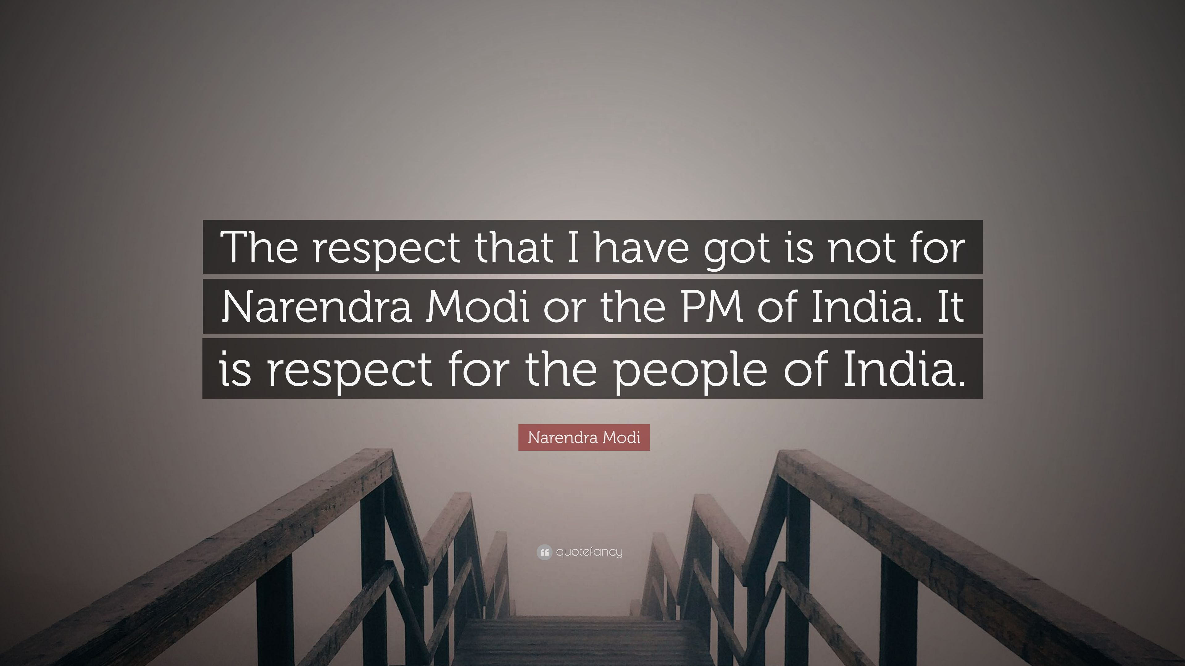 Narendra Modi Quote The Respect That I Have Got Is Not For