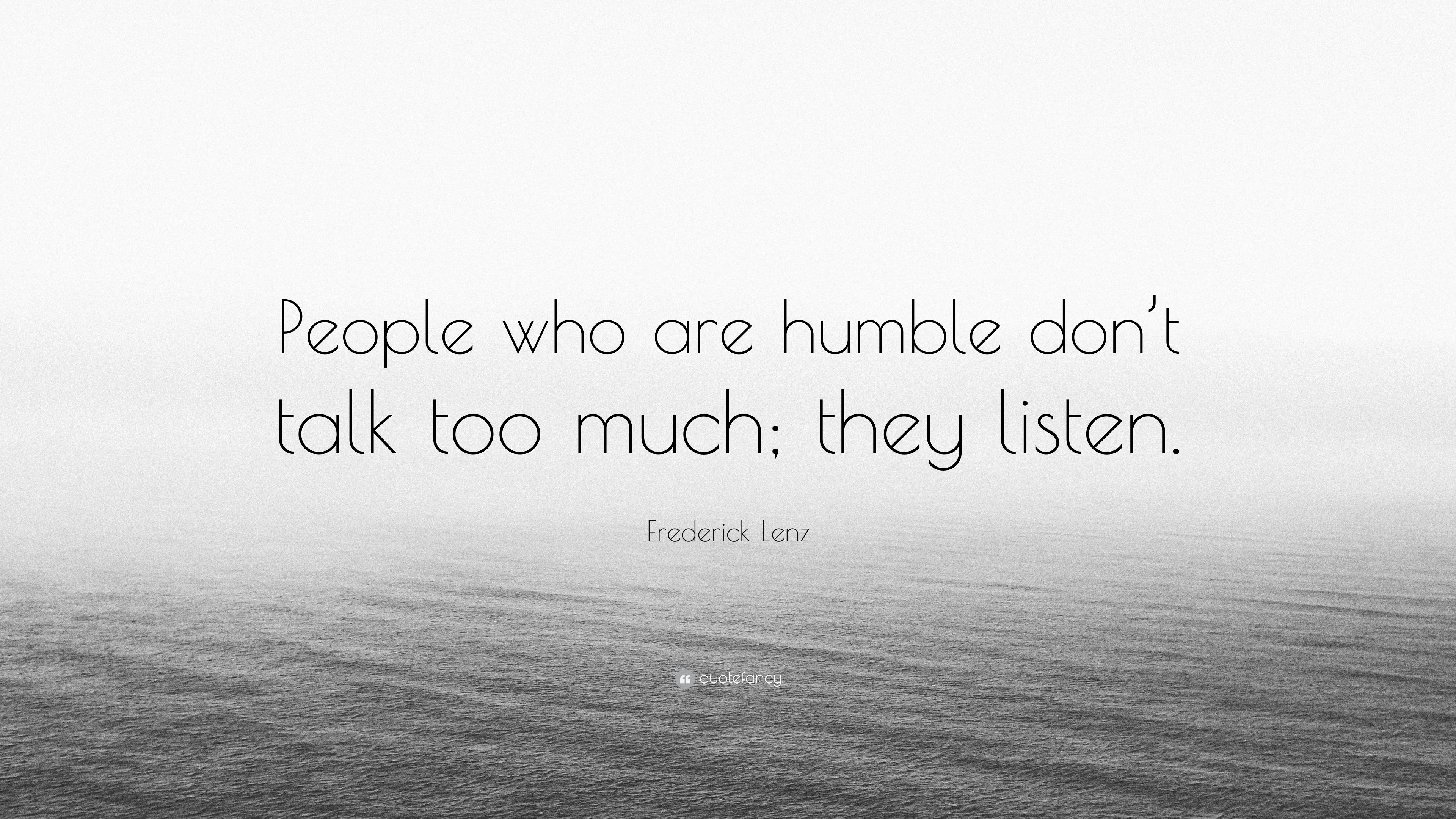 "Quotes On Talking Too Much: Frederick Lenz Quote: ""People Who Are Humble Don't Talk"