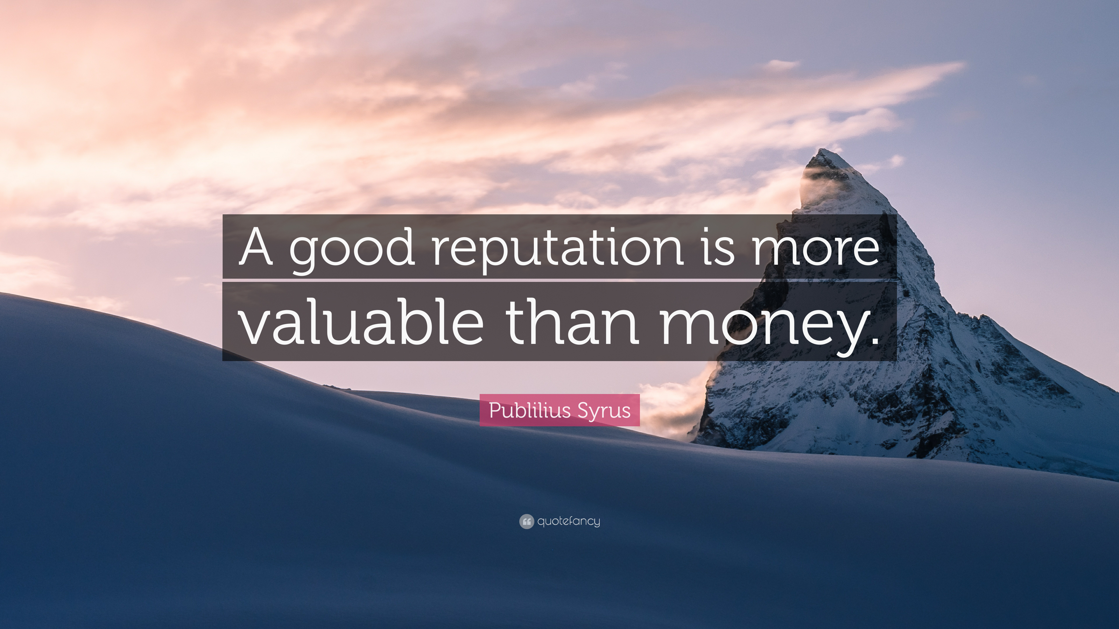 a good reputation is more valuable