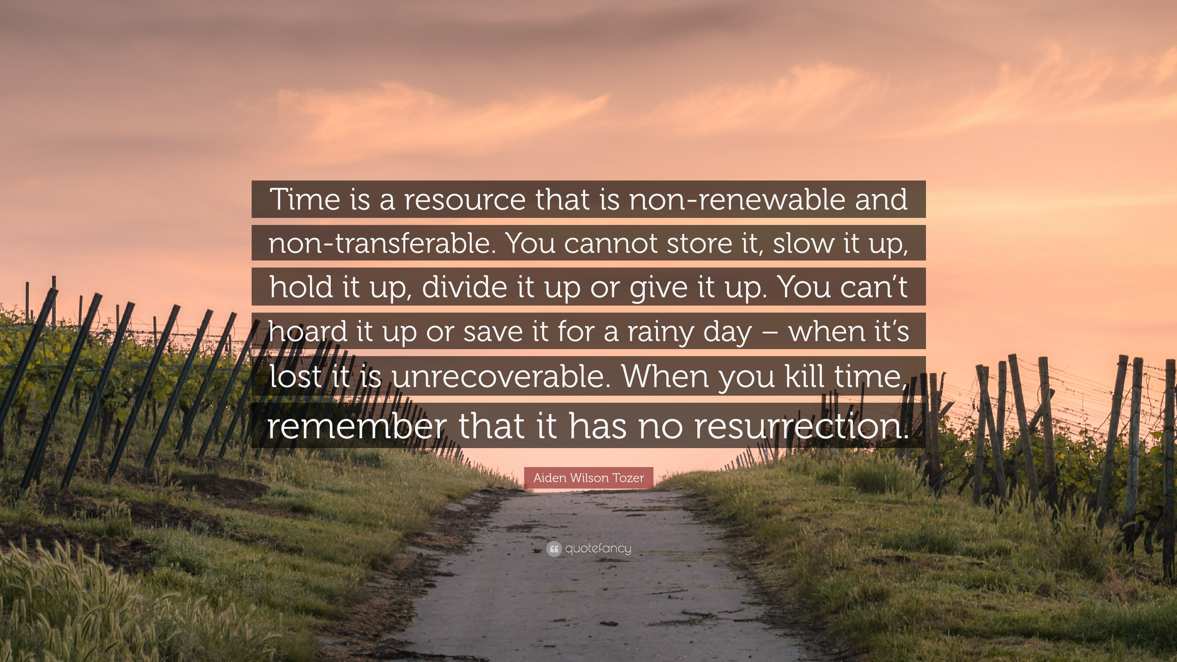 Aiden Wilson Tozer Quote: U201cTime Is A Resource That Is Non Renewable And