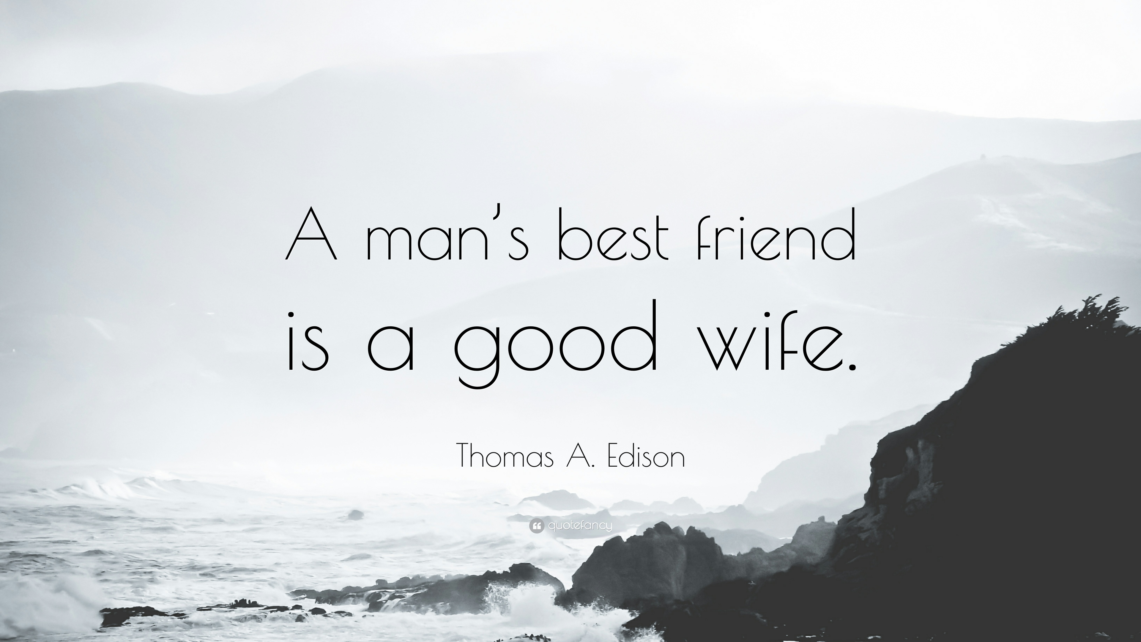 "Thomas A. Edison Quote: ""A man's best friend is a good wife."" (12"