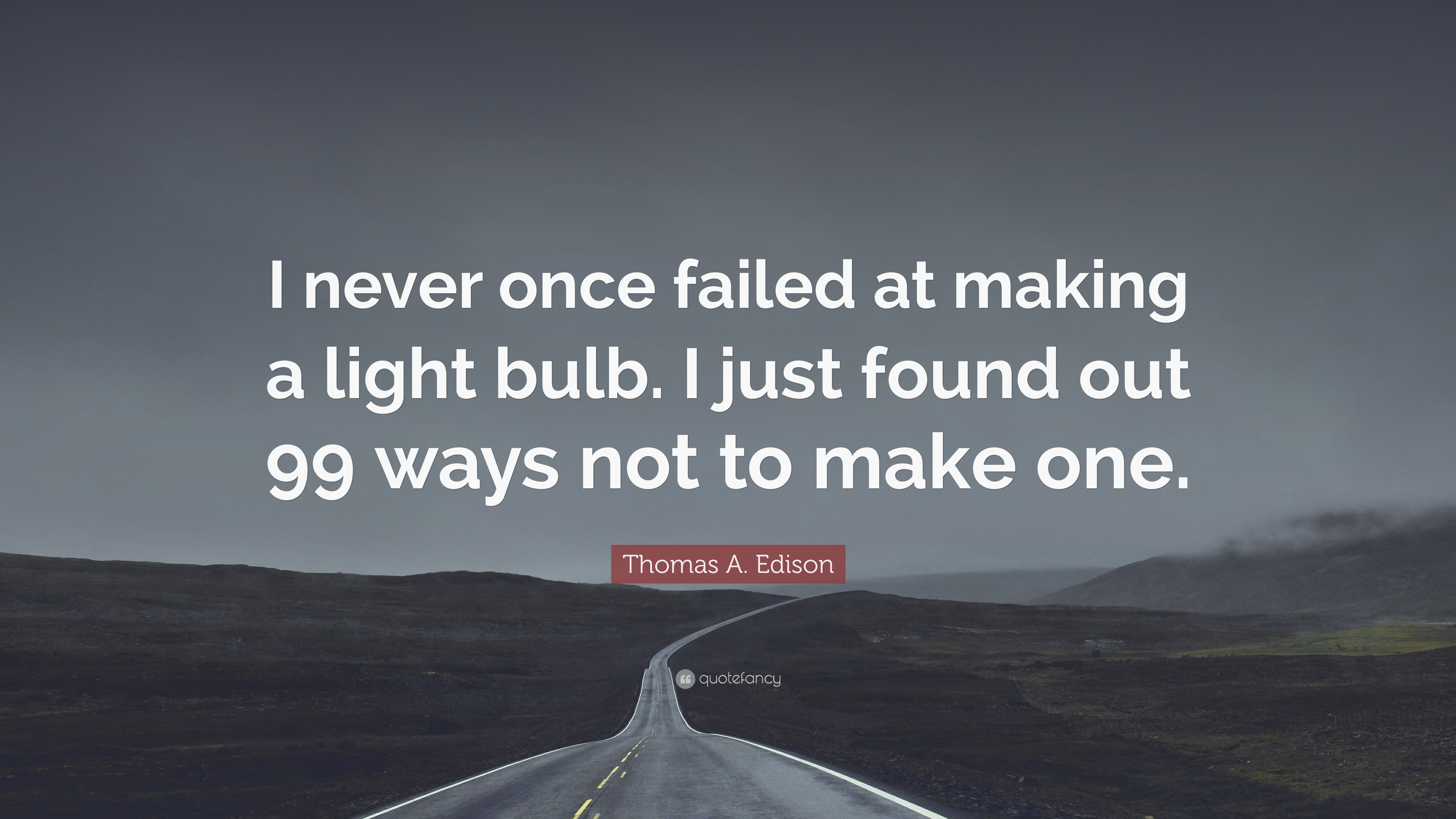 "Thomas A. Edison Quote: ""I never once failed at making a light bulb ... for Thomas Edison Light Bulb Quote  150ifm"