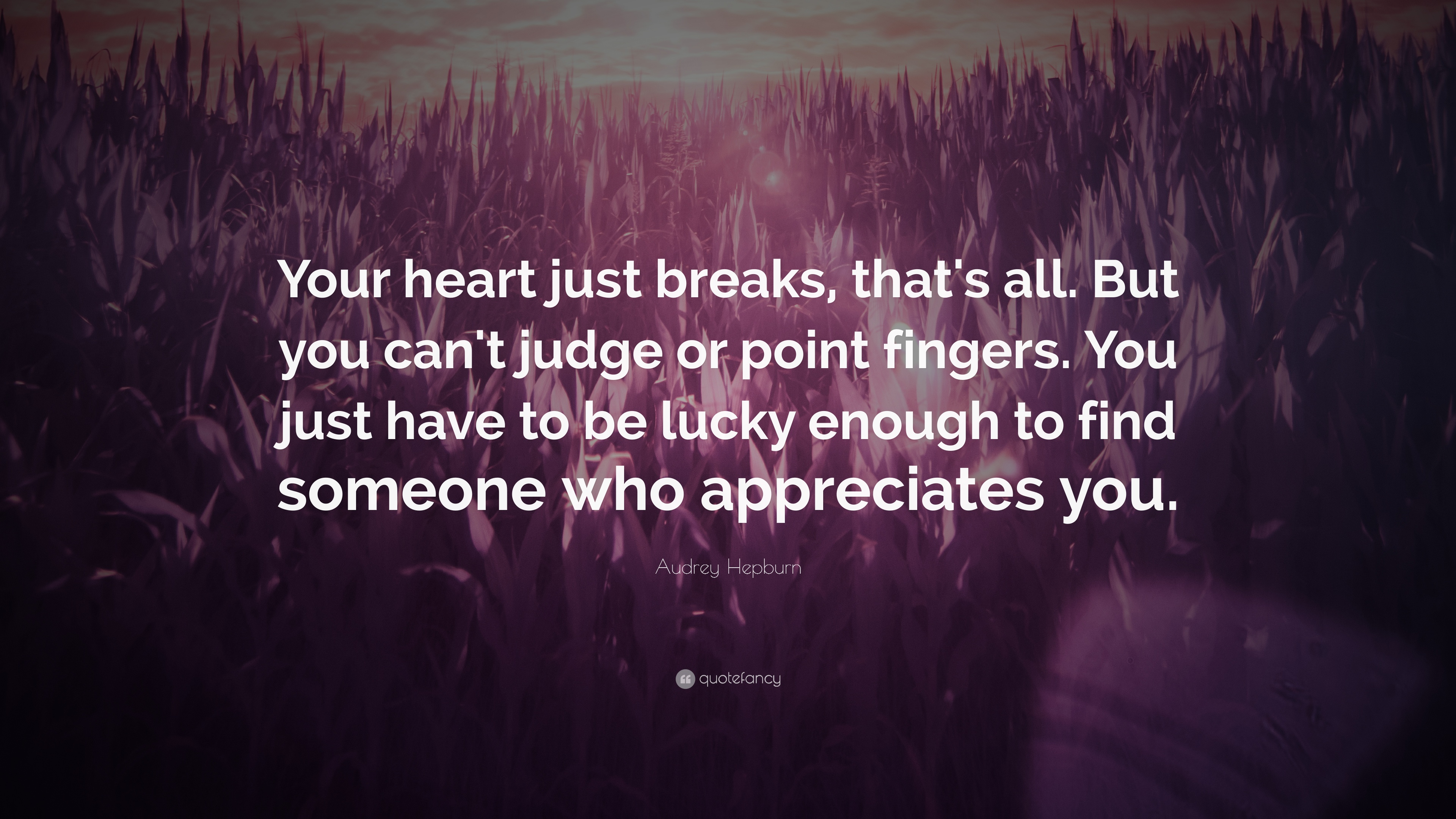 """Love Life Dreams If You Re Lucky Enough To Find Someone: Audrey Hepburn Quote: """"Your Heart Just Breaks, That's All"""