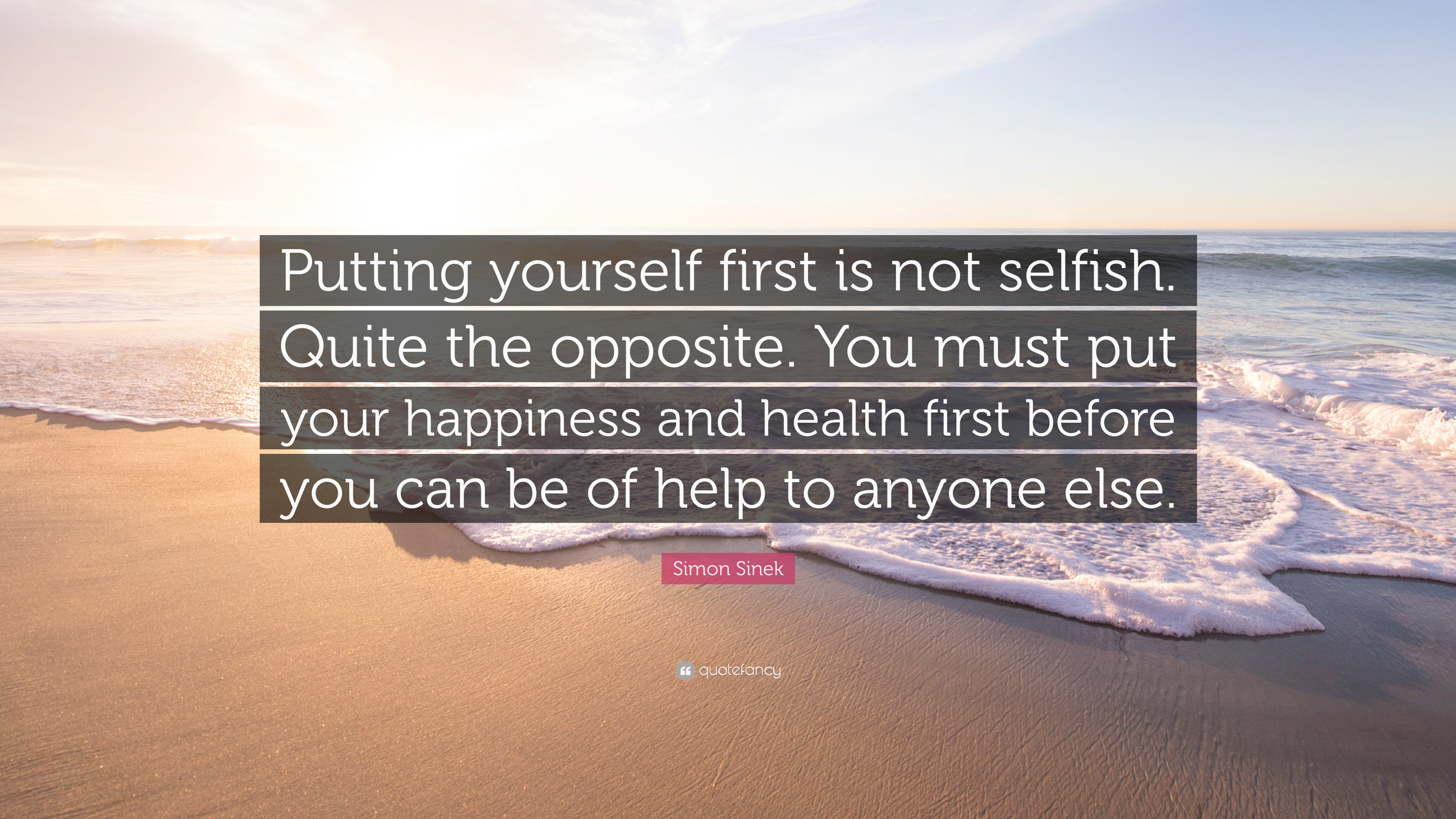 "Simon Sinek Quote: ""Putting Yourself First Is Not Selfish"