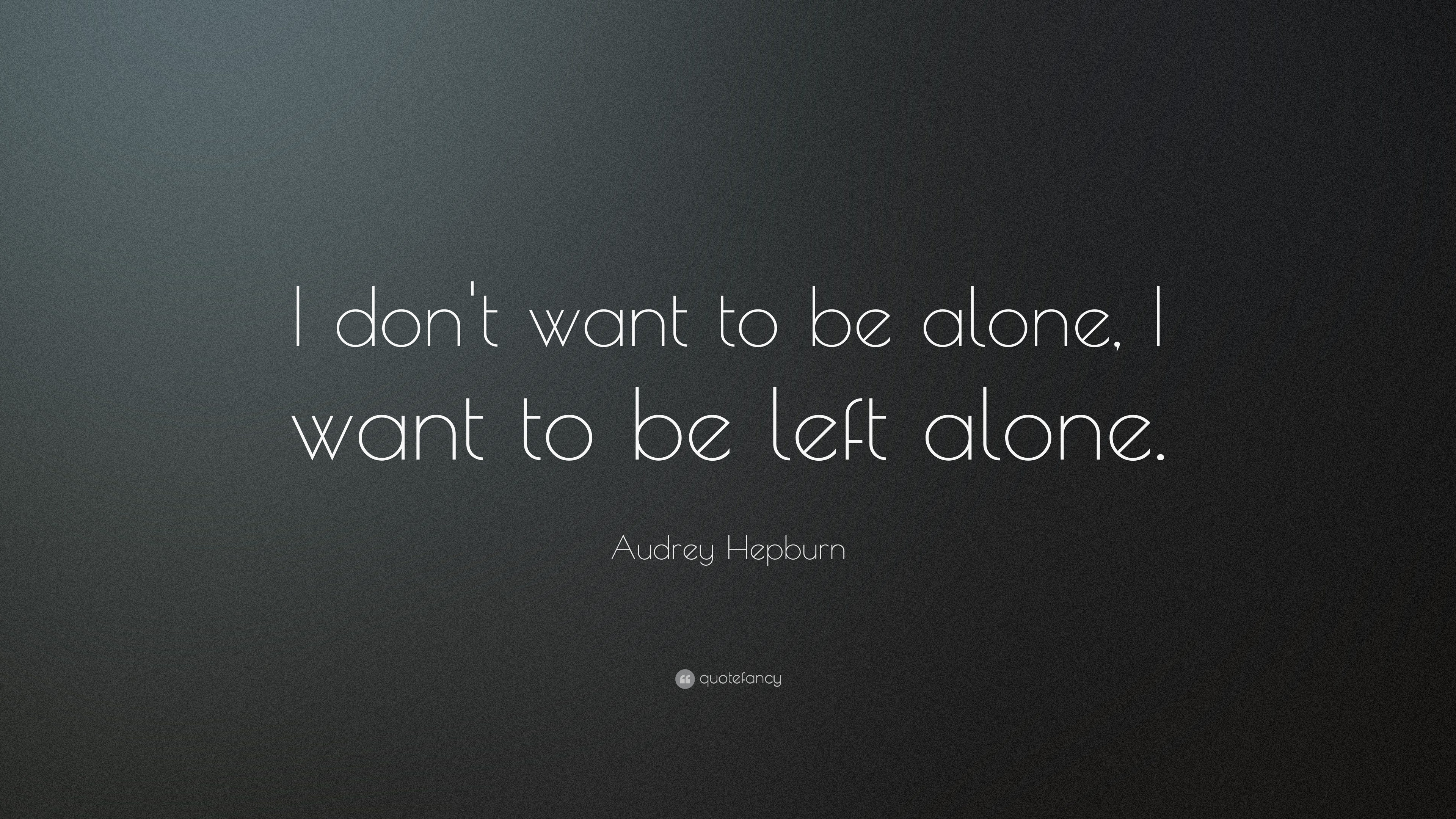Audrey Hepburn Quote I Dont Want To Be Alone